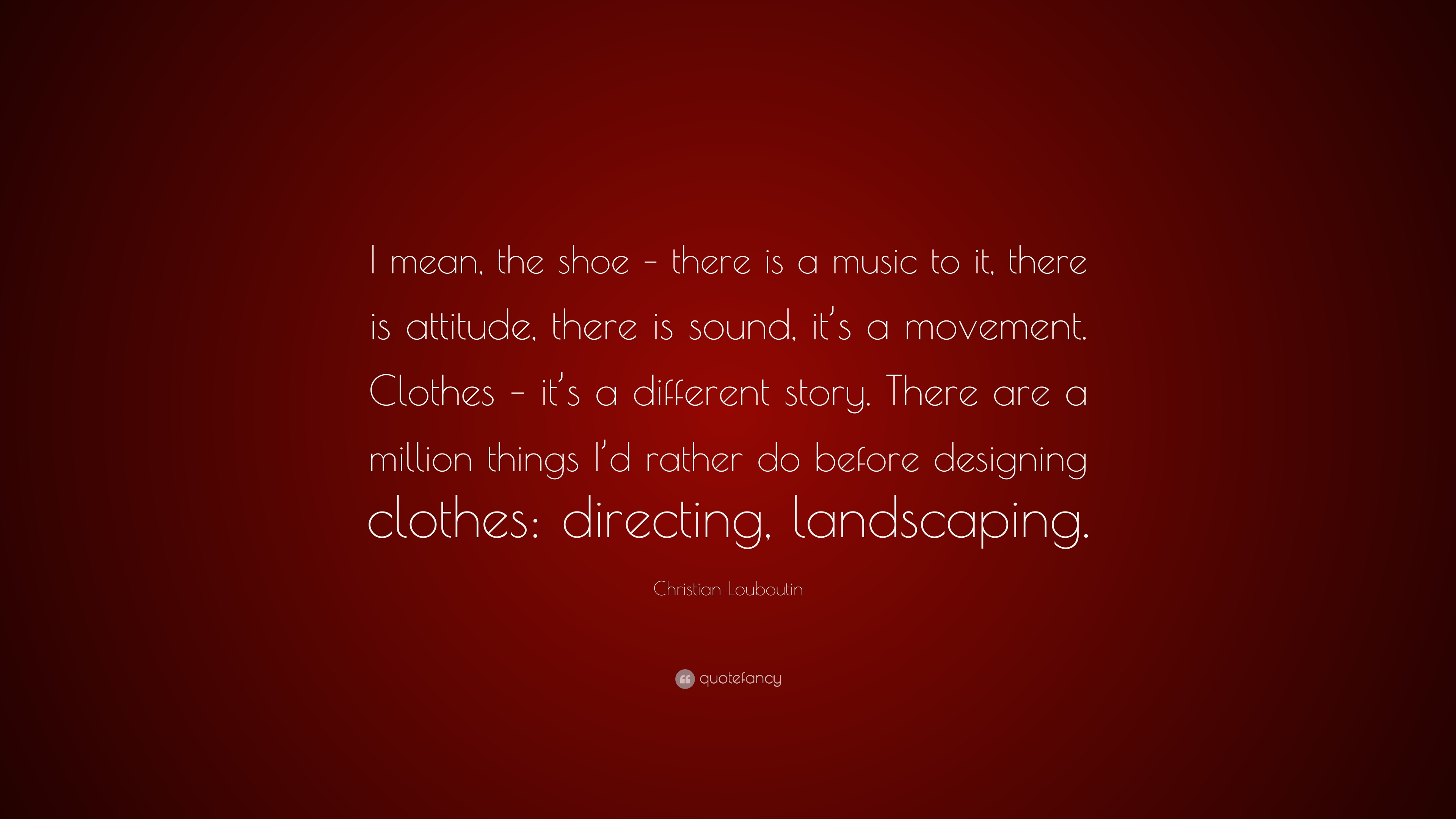 Christian Louboutin Quote I Mean The Shoe There Is A Music To