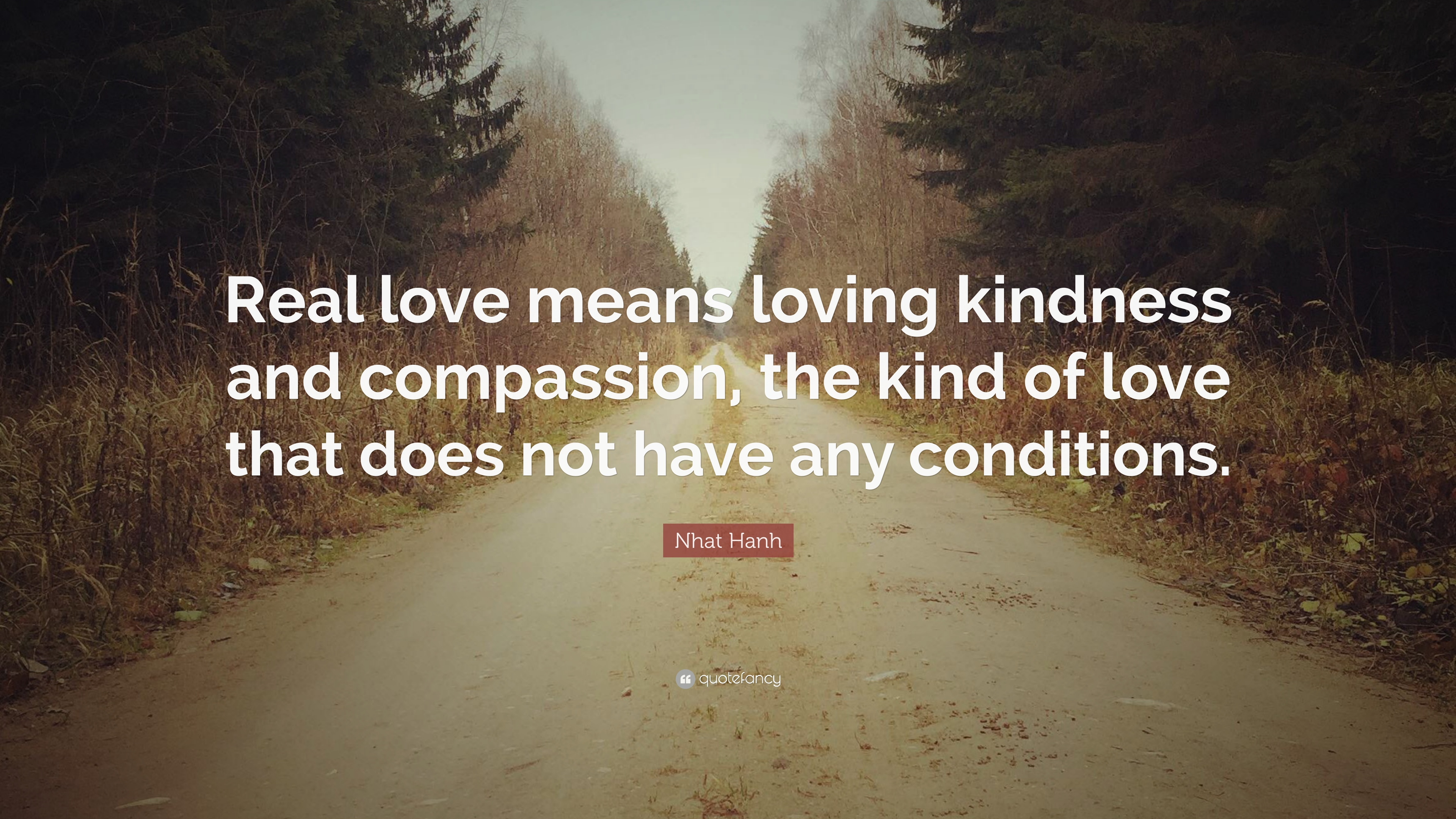 "Loving Kindness Quotes Nhat Hanh Quote ""Real Love Means Loving Kindness And Compassion"