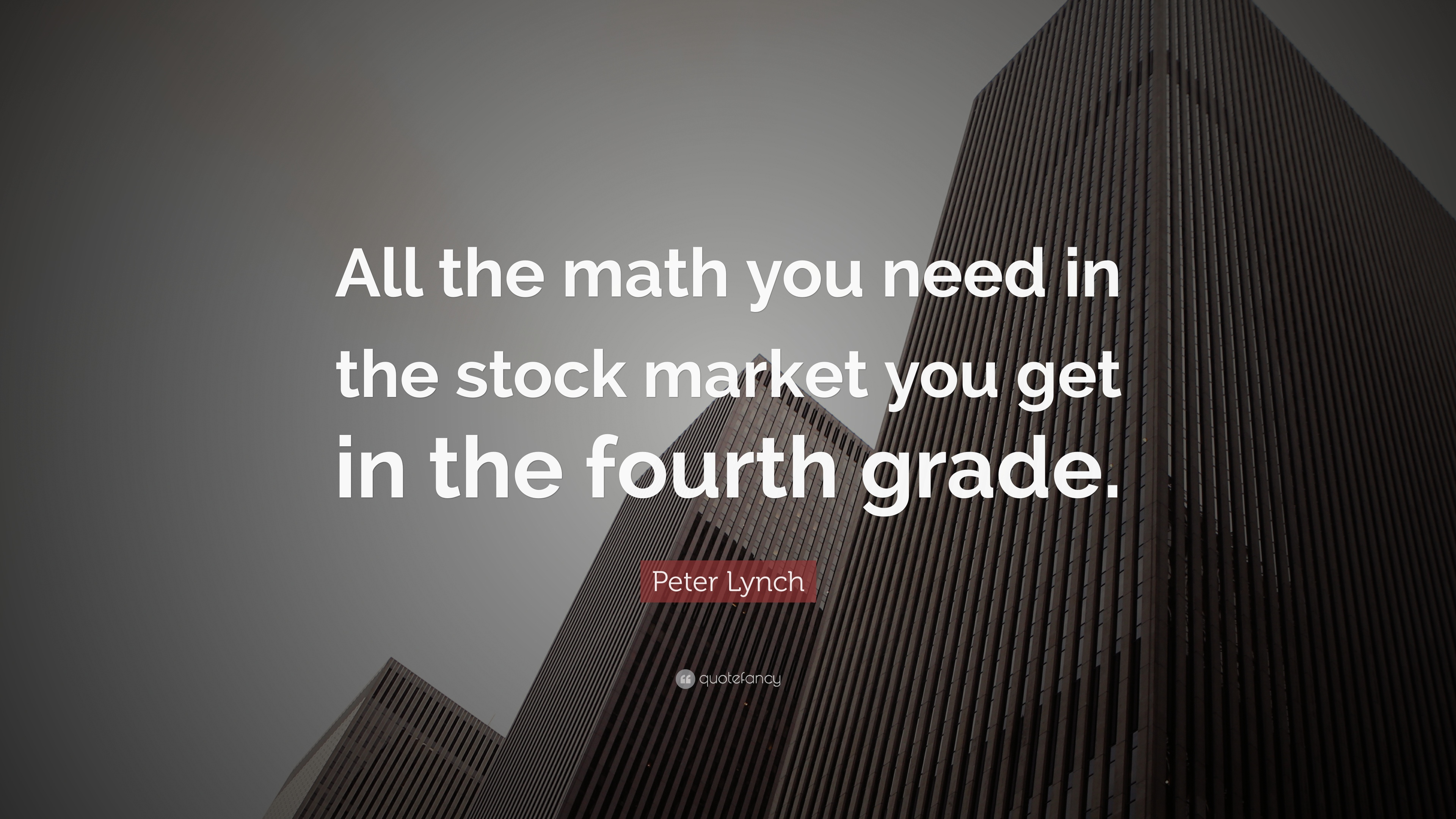 "peter lynch quote: ""all the math you need in the stock market you"