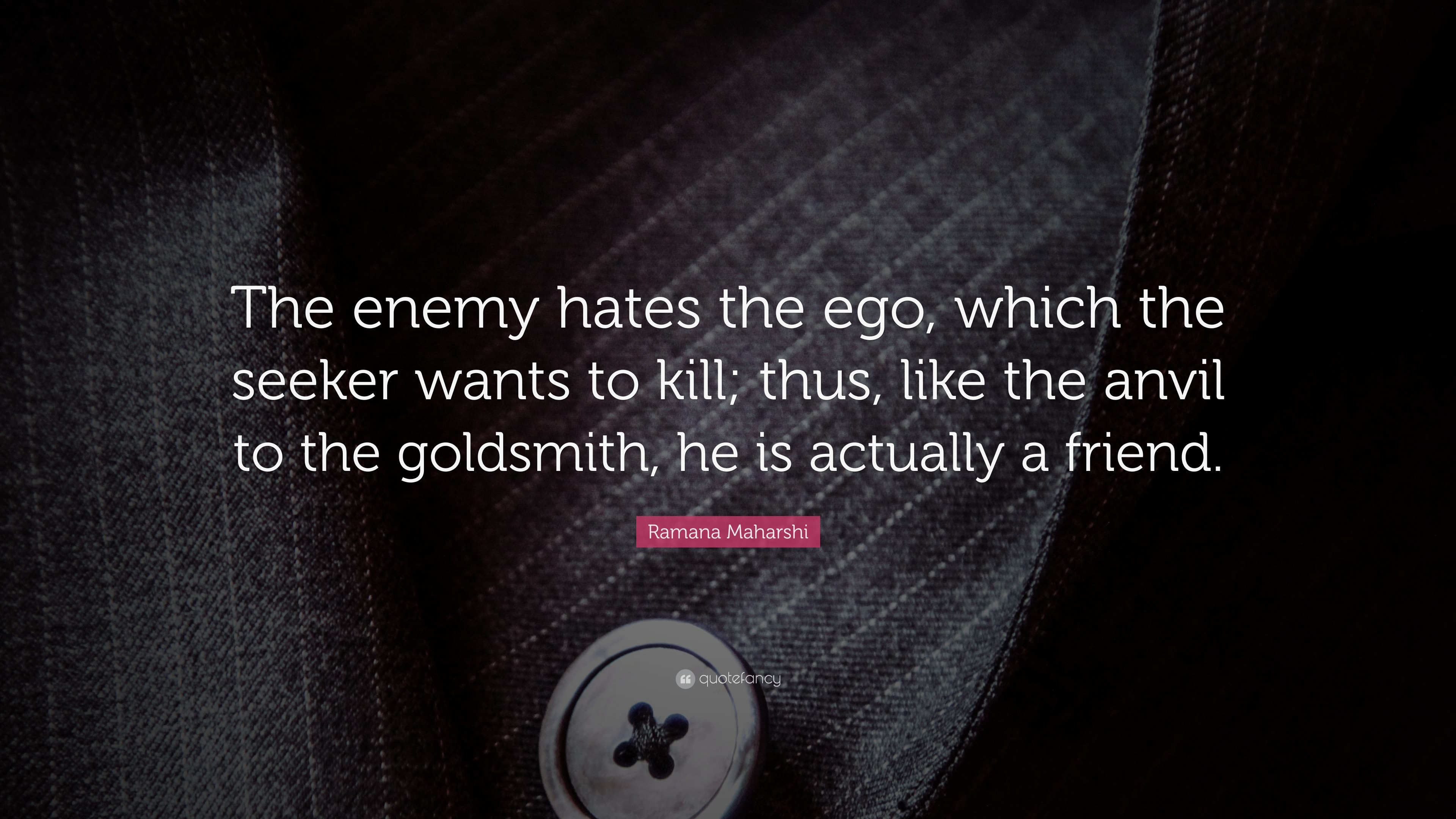 Ramana Maharshi Quote The Enemy Hates The Ego Which The Seeker
