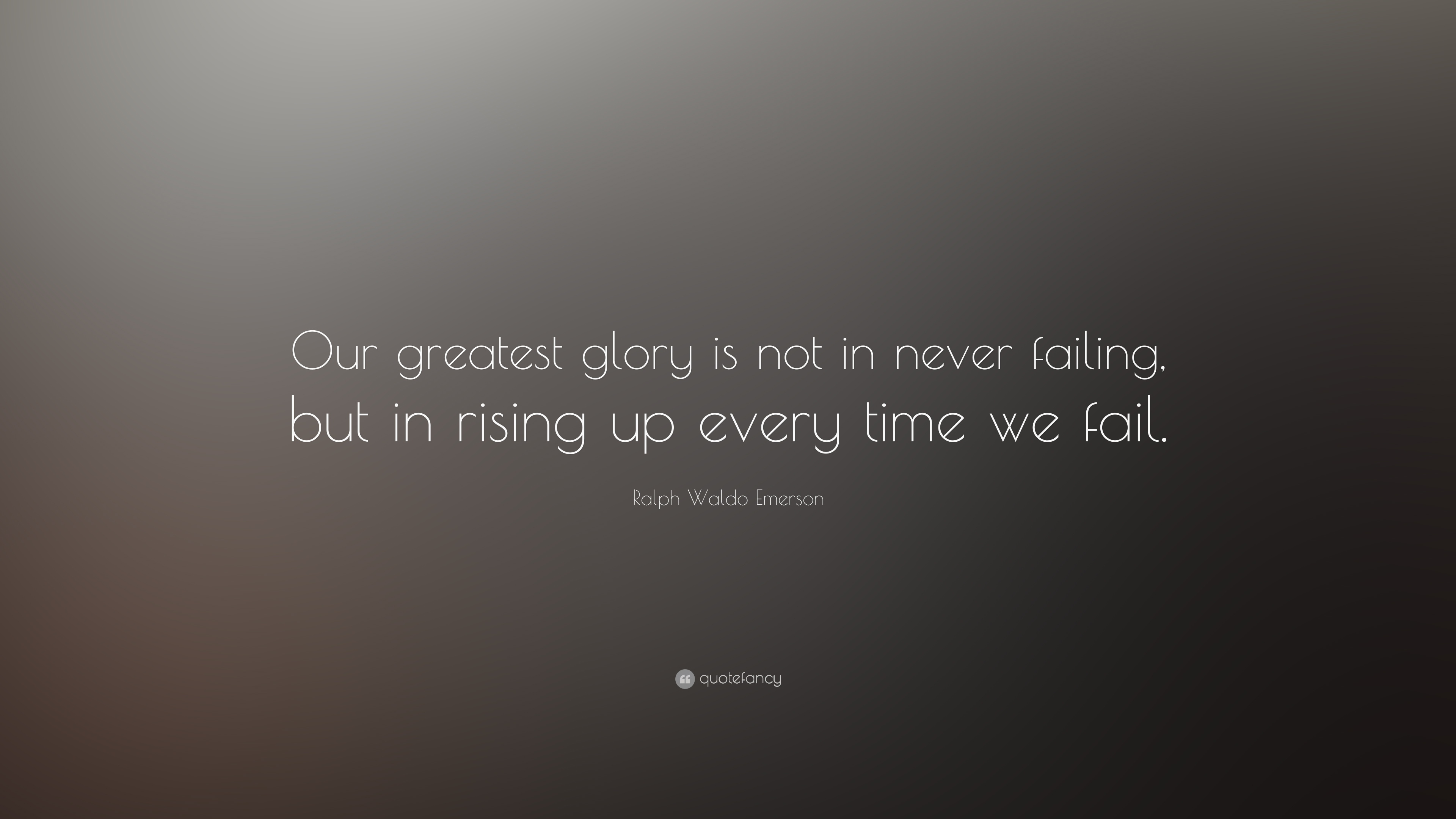 Ralph Waldo Emerson Quote Our Greatest Glory Is Not In Never