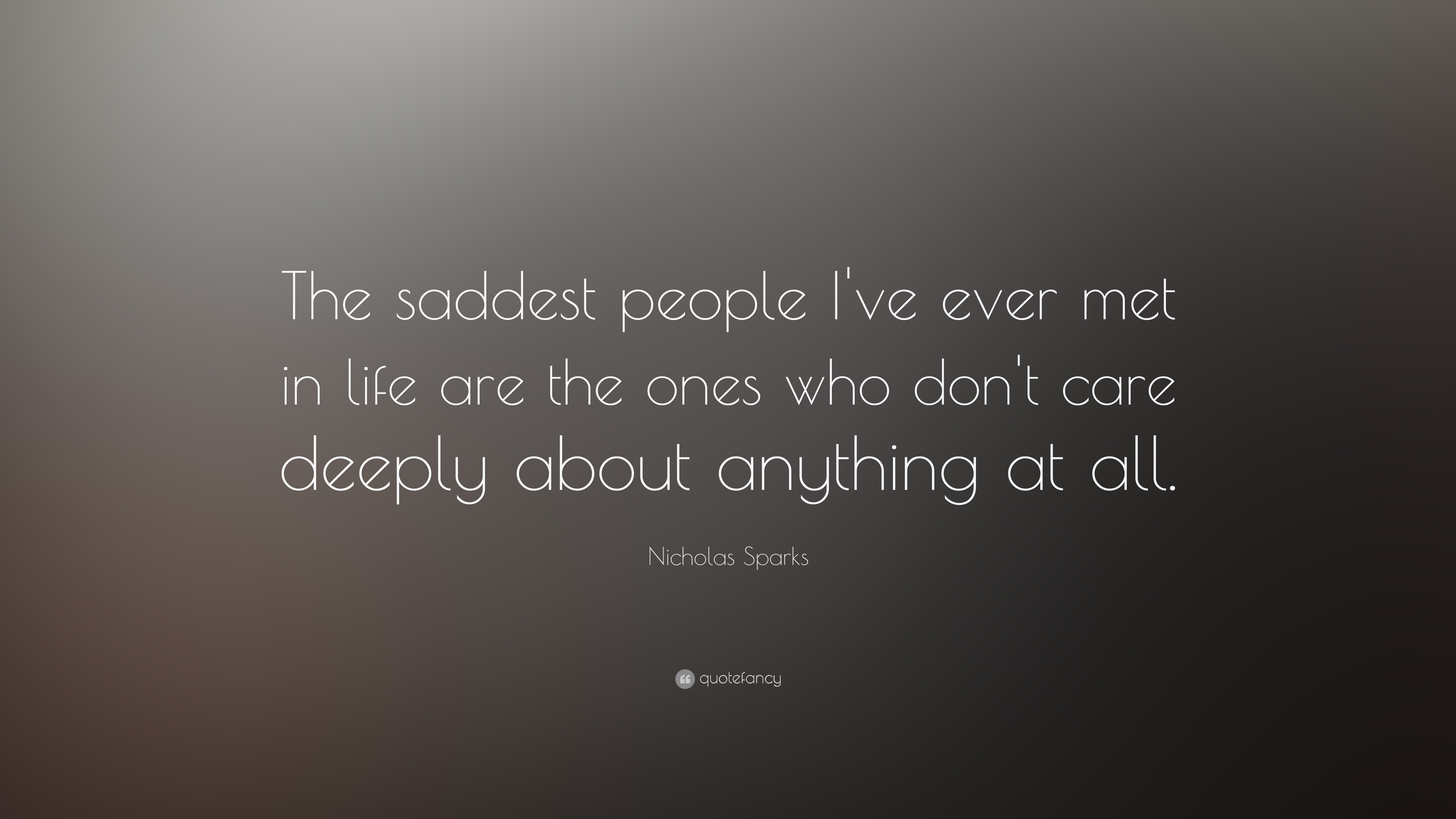 Nicholas Sparks Quote The Saddest People Ive Ever Met In Life Are