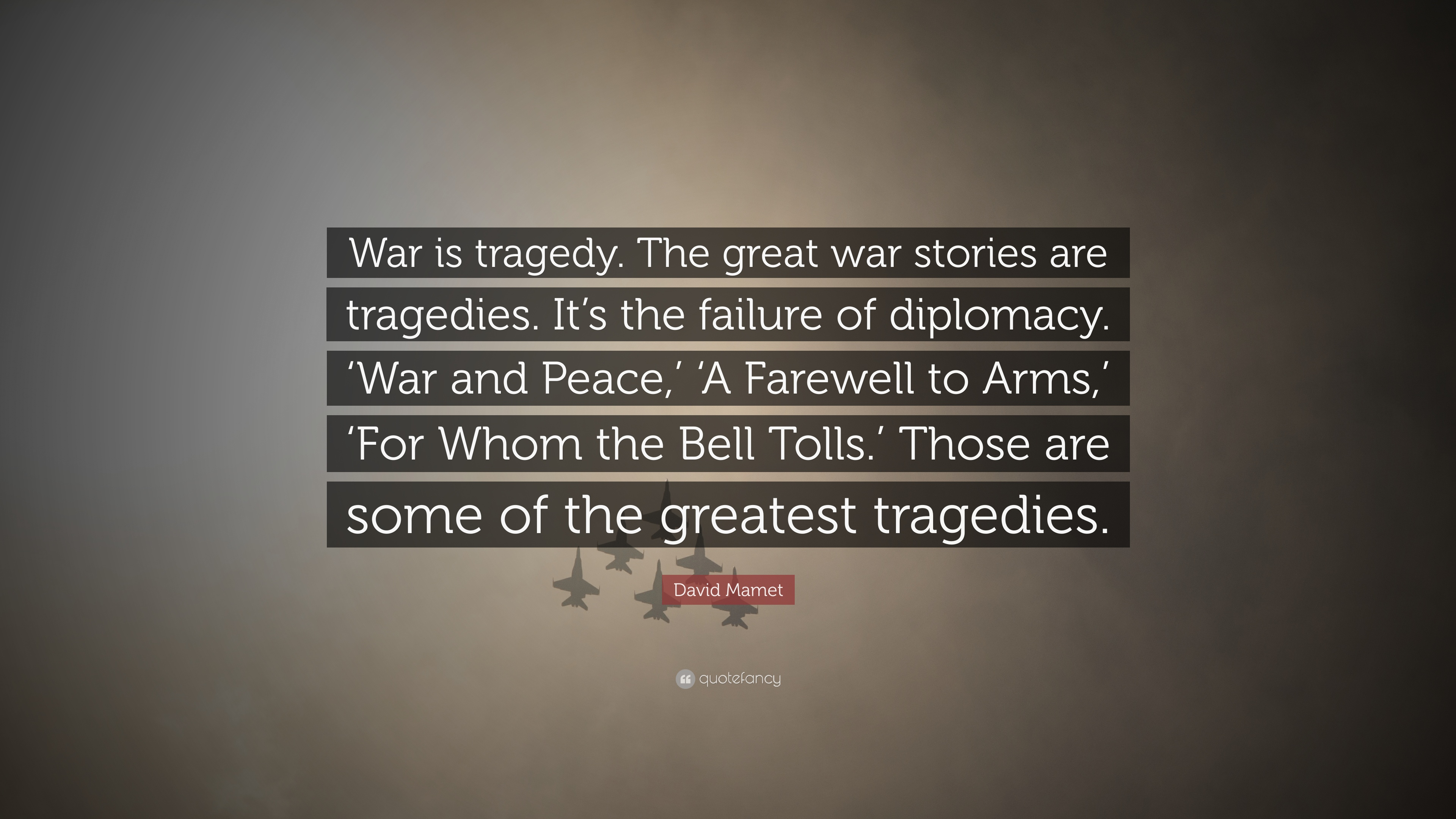David Mamet Quote War Is Tragedy The Great War Stories Are