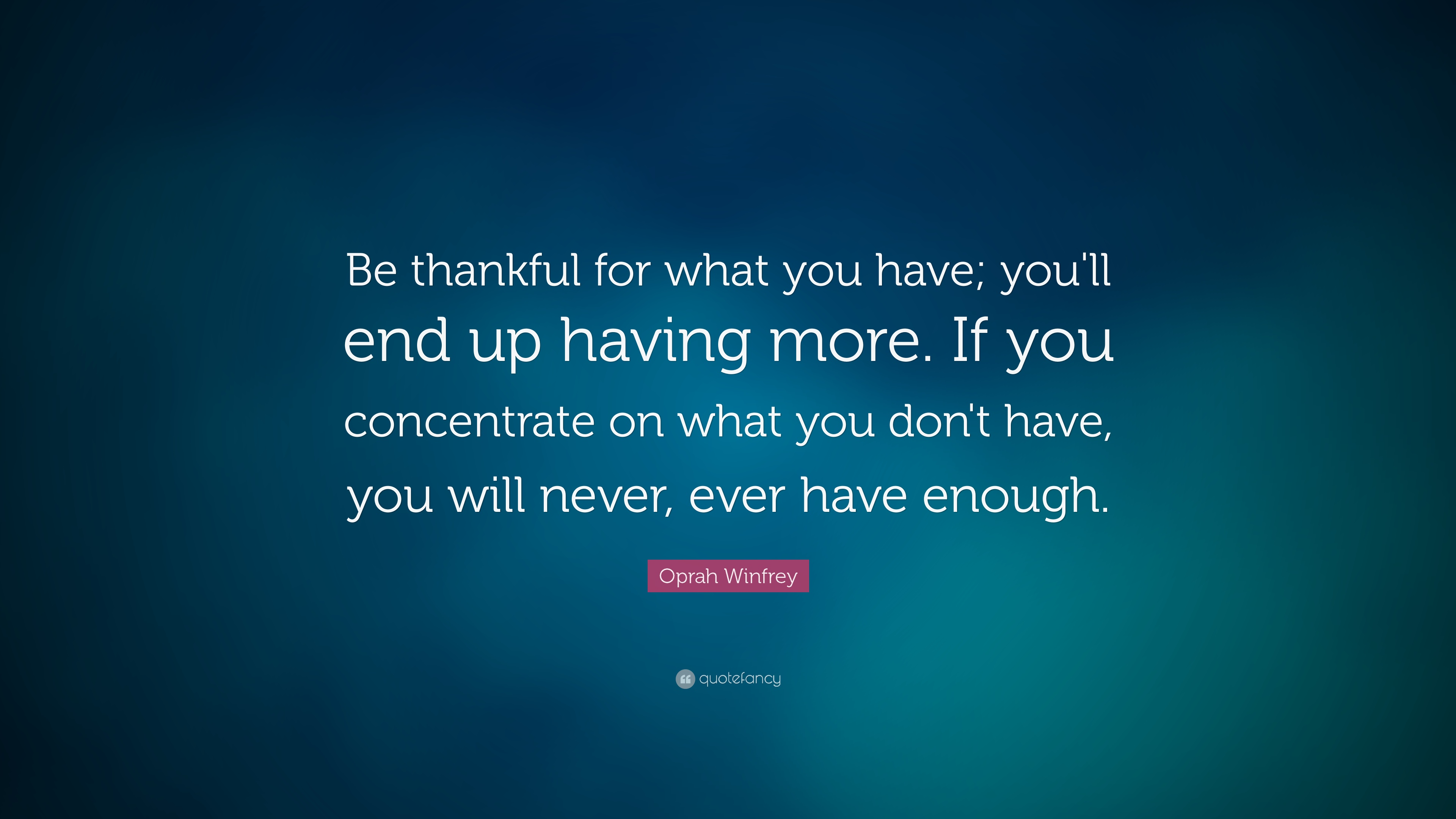 Oprah Winfrey Quote Be Thankful For What You Have Youll