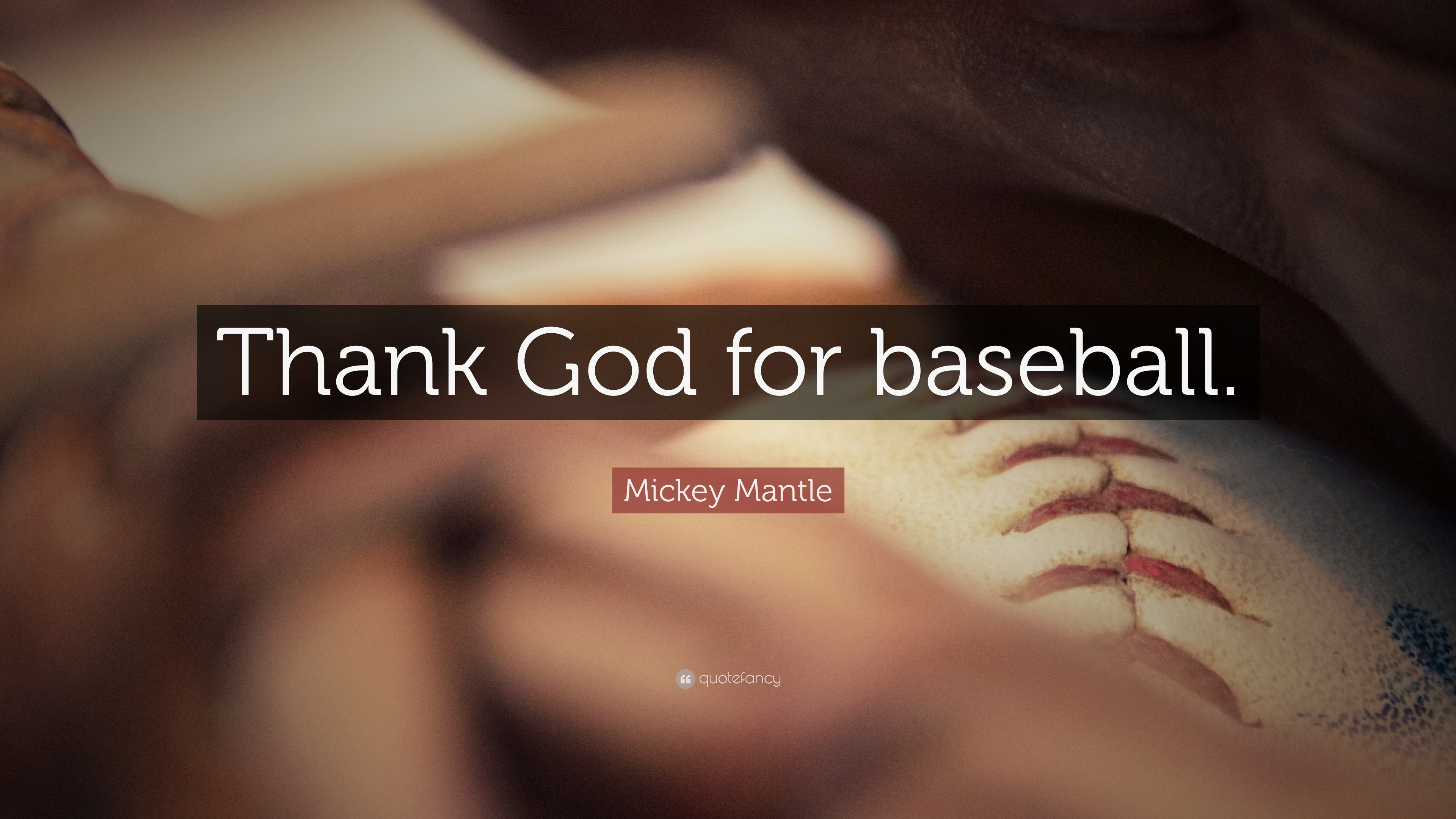 """Mickey Mantle Quote: """"Thank God For Baseball."""" (7"""