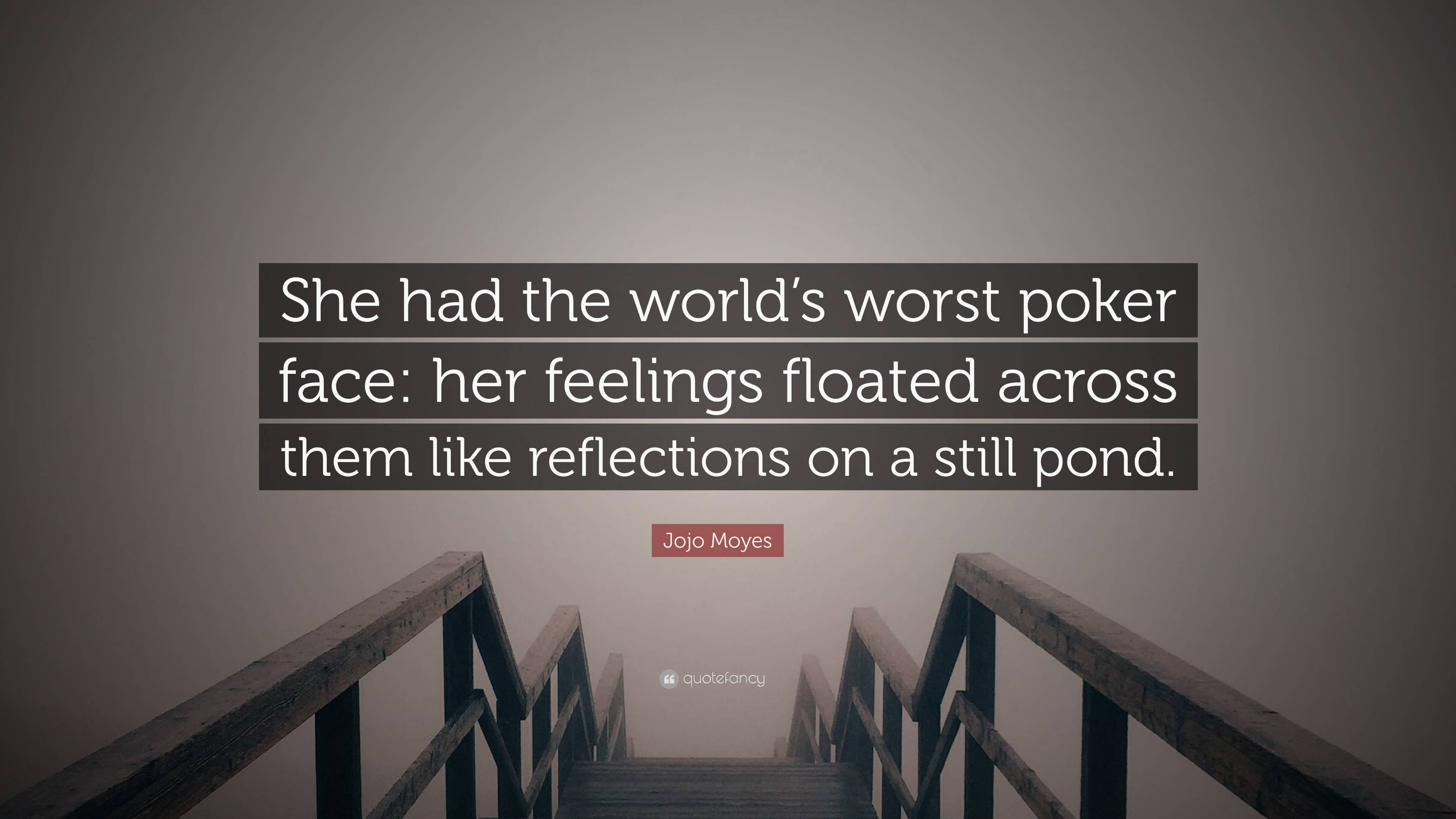Jojo Moyes Quote She Had The World S Worst Poker Face Her Feelings Floated Across Them Like