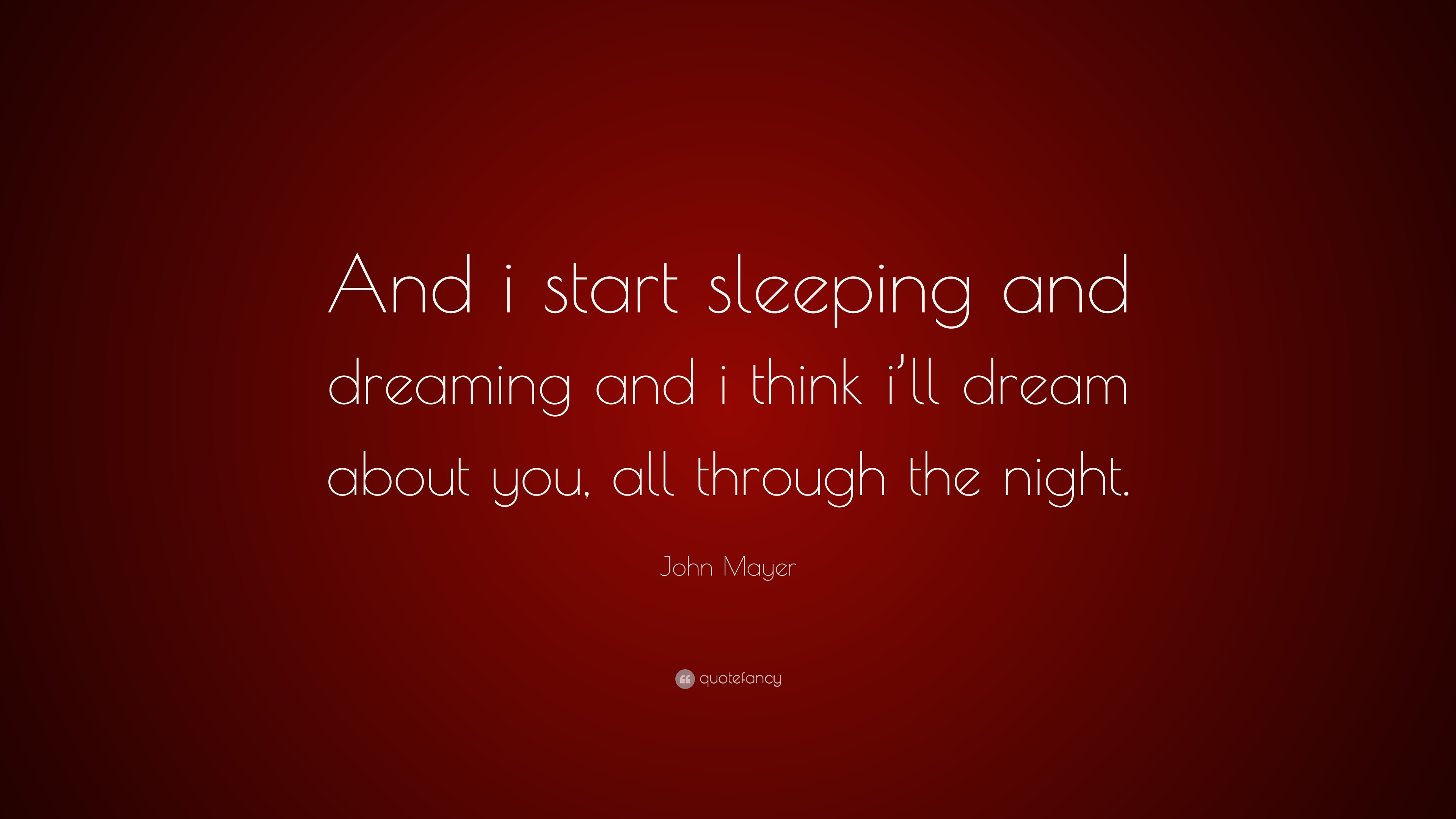 John Mayer Quote: U201cAnd I Start Sleeping And Dreaming And I Think Iu0027