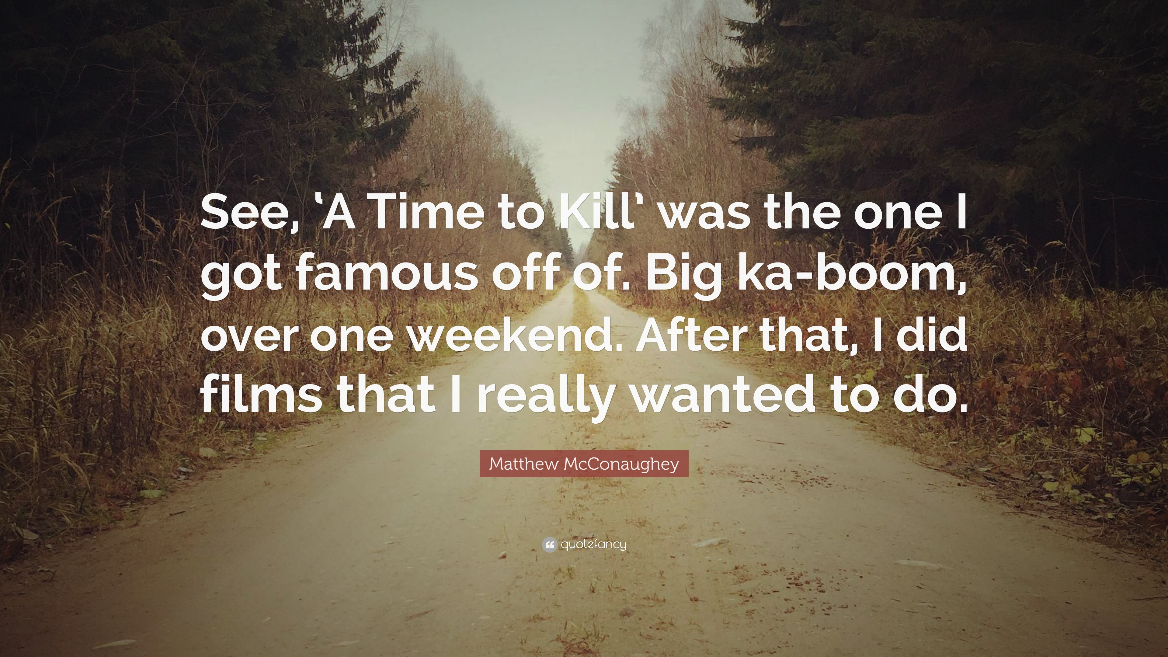 Matthew Mcconaughey Quote See A Time To Kill Was The One I Got