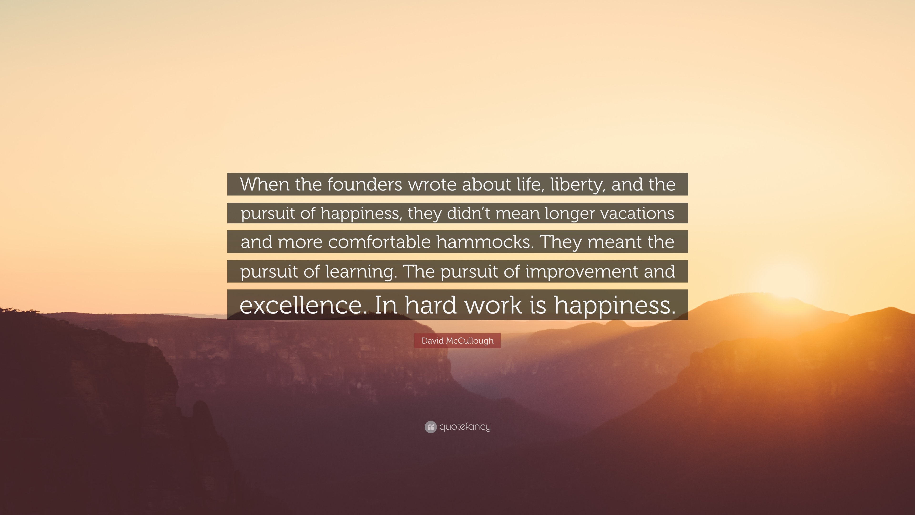 "Life Liberty And The Pursuit Of Happiness Quote David Mccullough Quote ""When The Founders Wrote About Life"