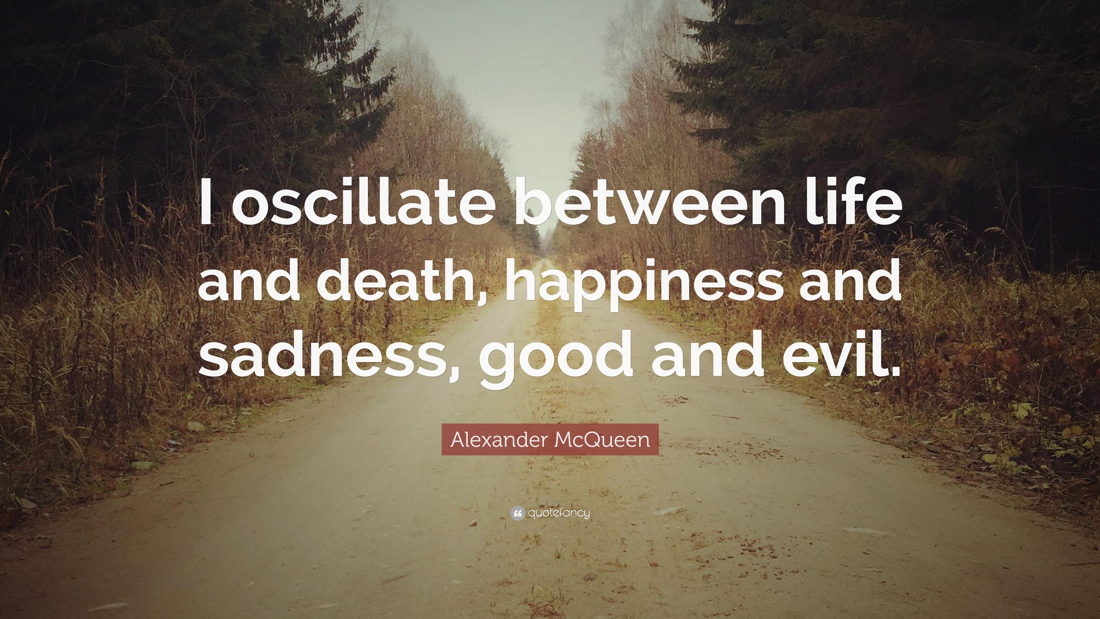 "Alexander McQueen Quote: ""I oscillate between life and death ..."