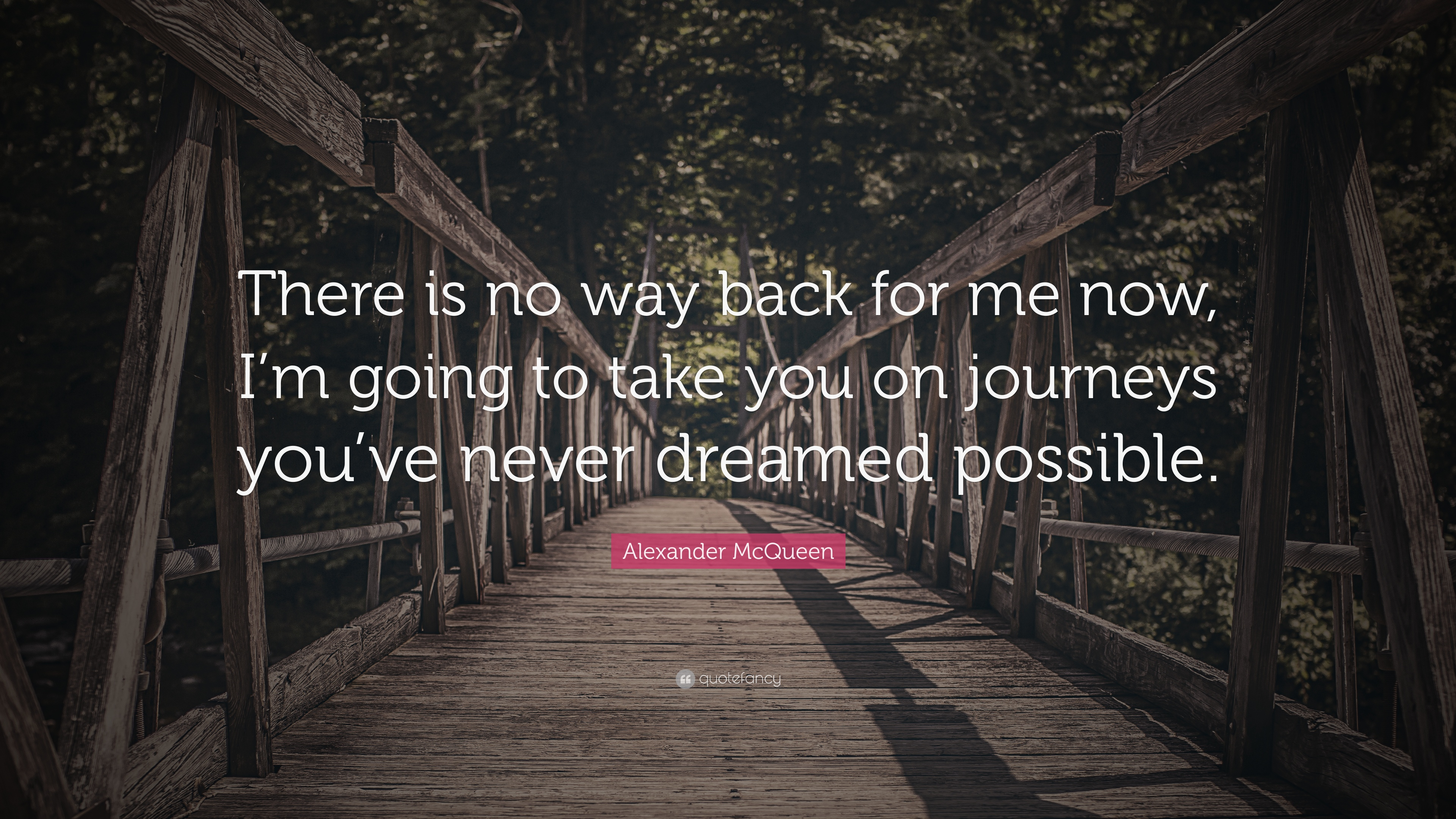 """There Is No Way Back Quotes: Alexander McQueen Quote: """"There Is No Way Back For Me Now"""