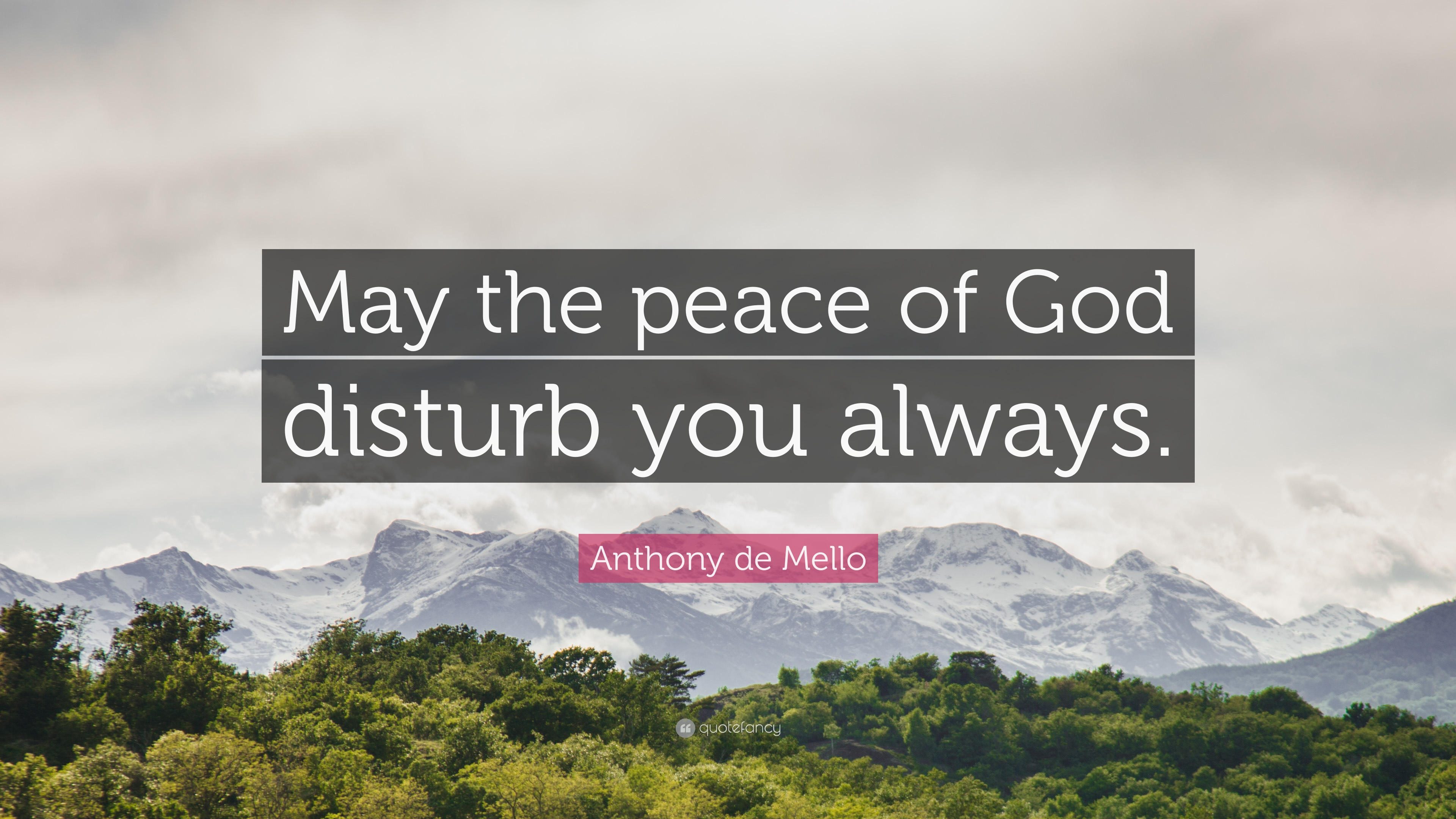Anthony De Mello Quote May The Peace Of God Disturb You Always