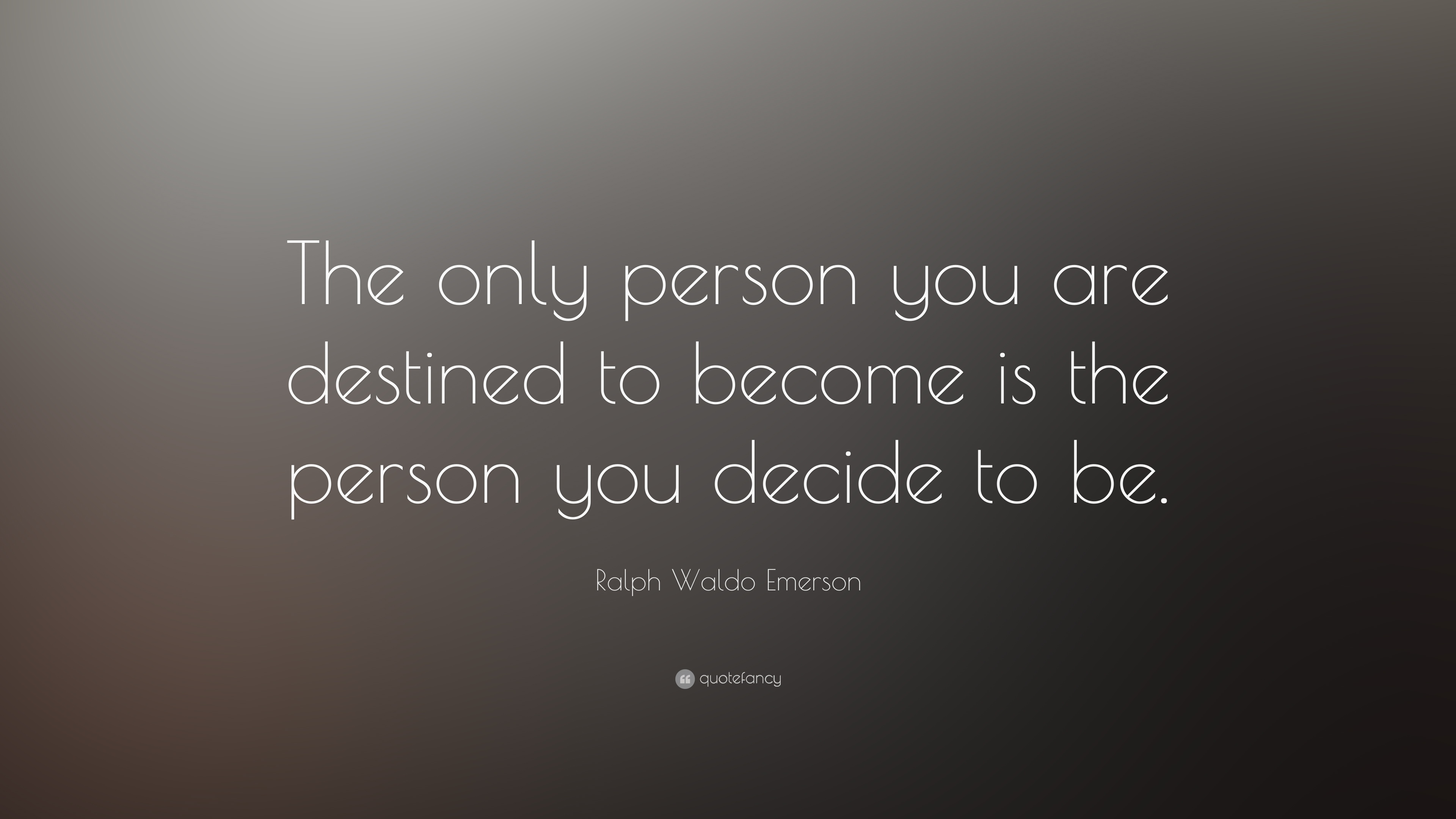 """Ralph Waldo Emerson Quote: """"The Only Person You Are"""