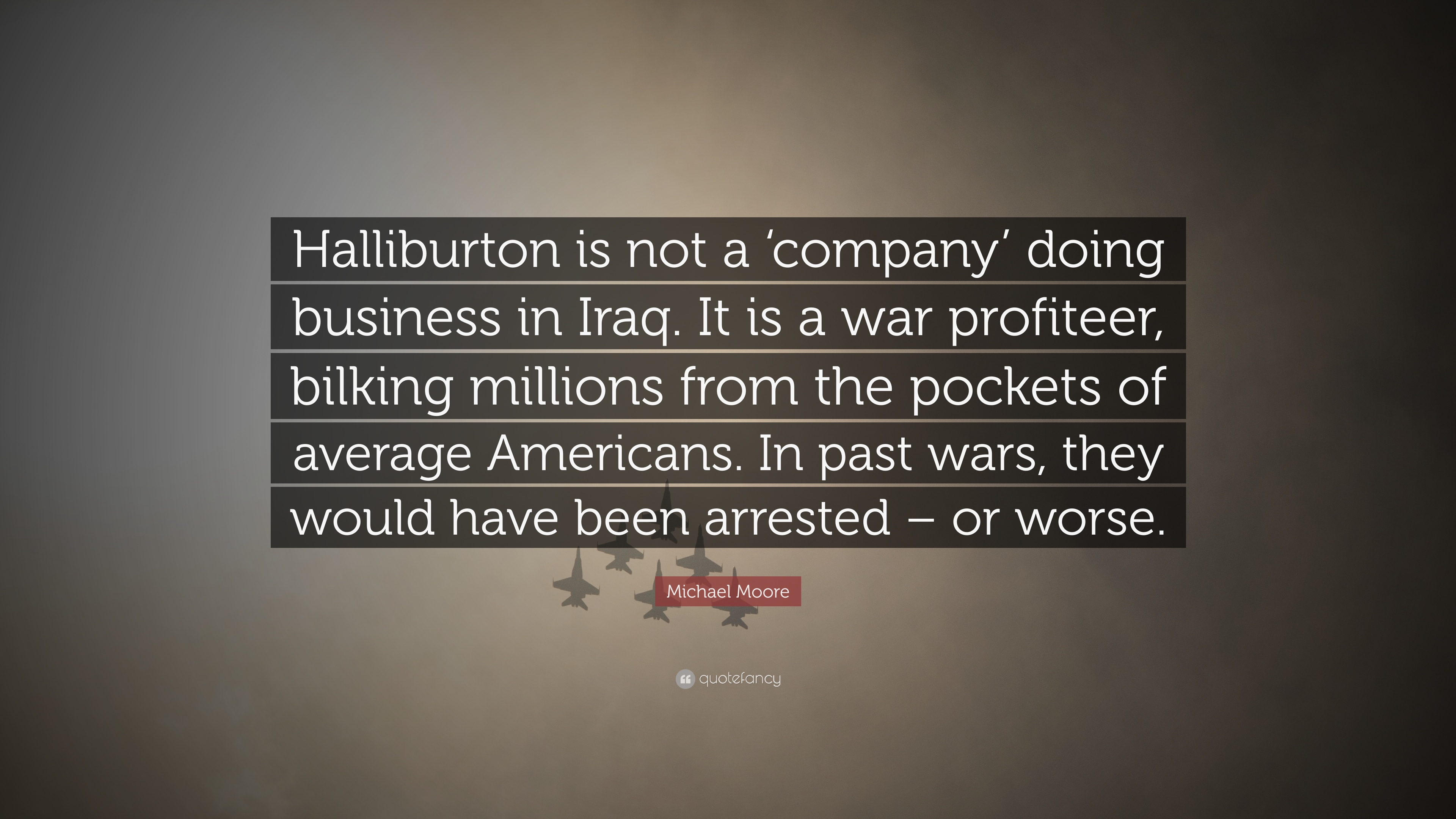 Michael Moore Quote Halliburton Is Not A Company Doing Business