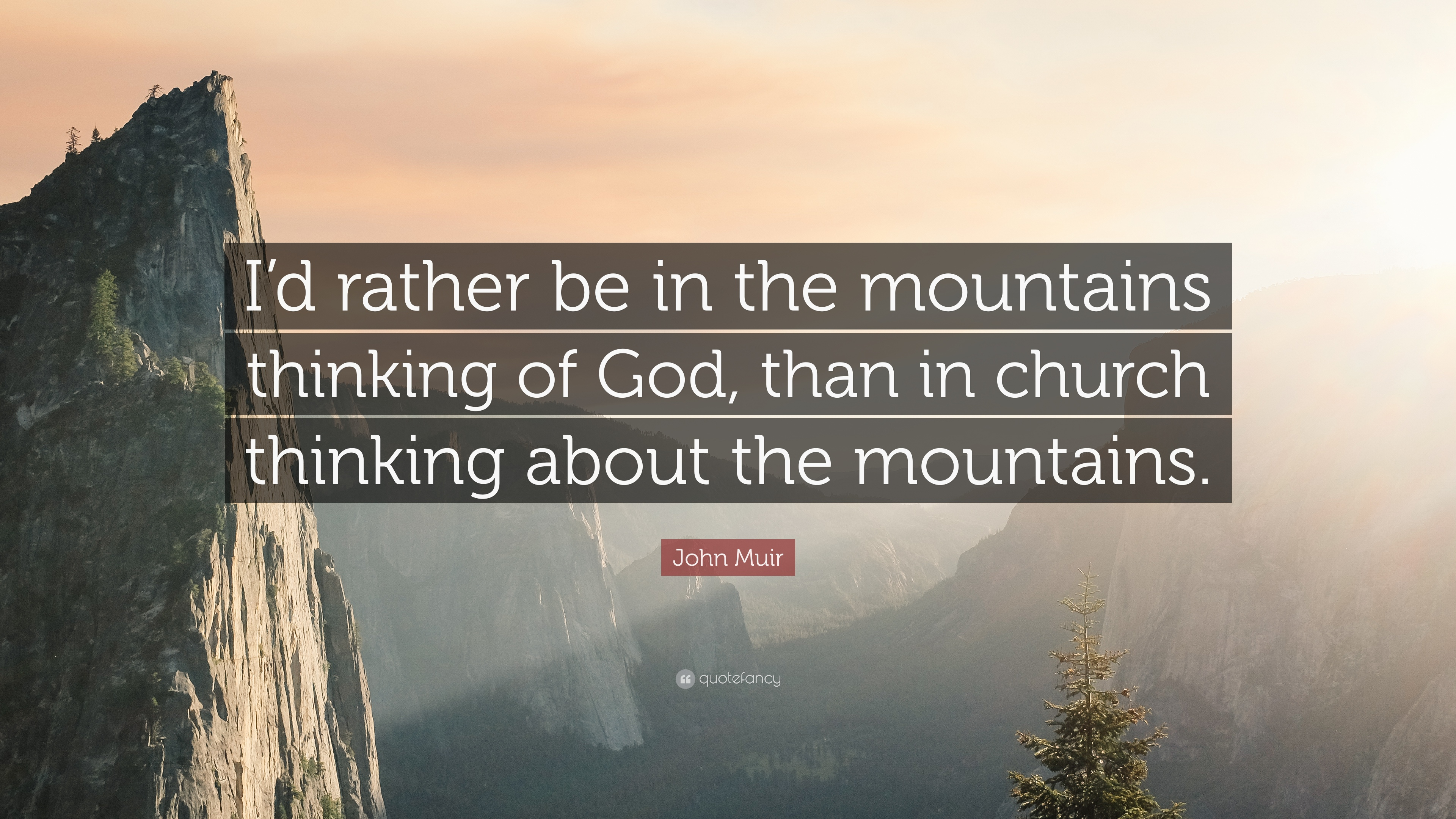 John Muir Quote Id Rather Be In The Mountains Thinking Of God
