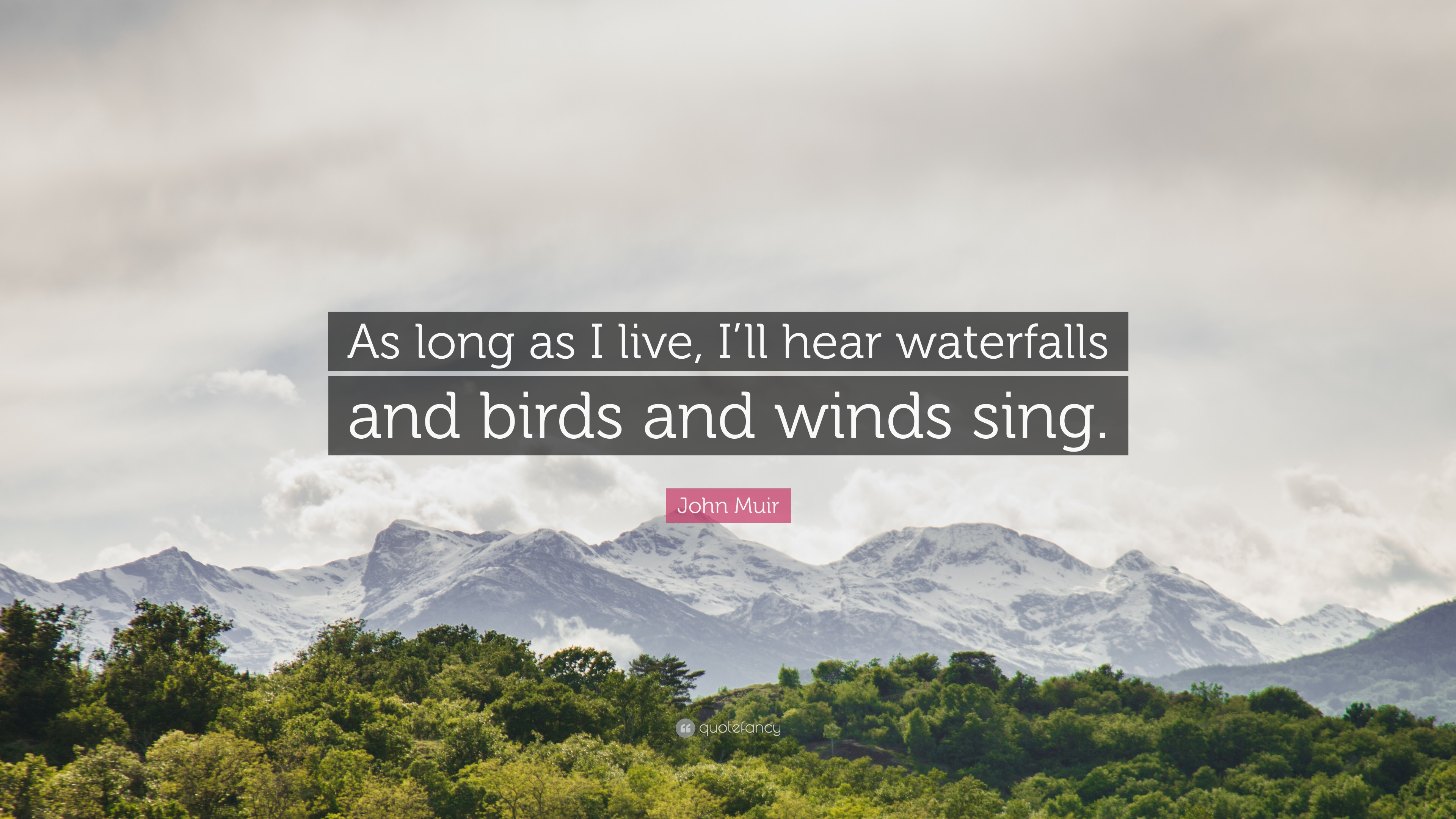 John Muir Quote As Long As I Live Ill Hear Waterfalls And Birds