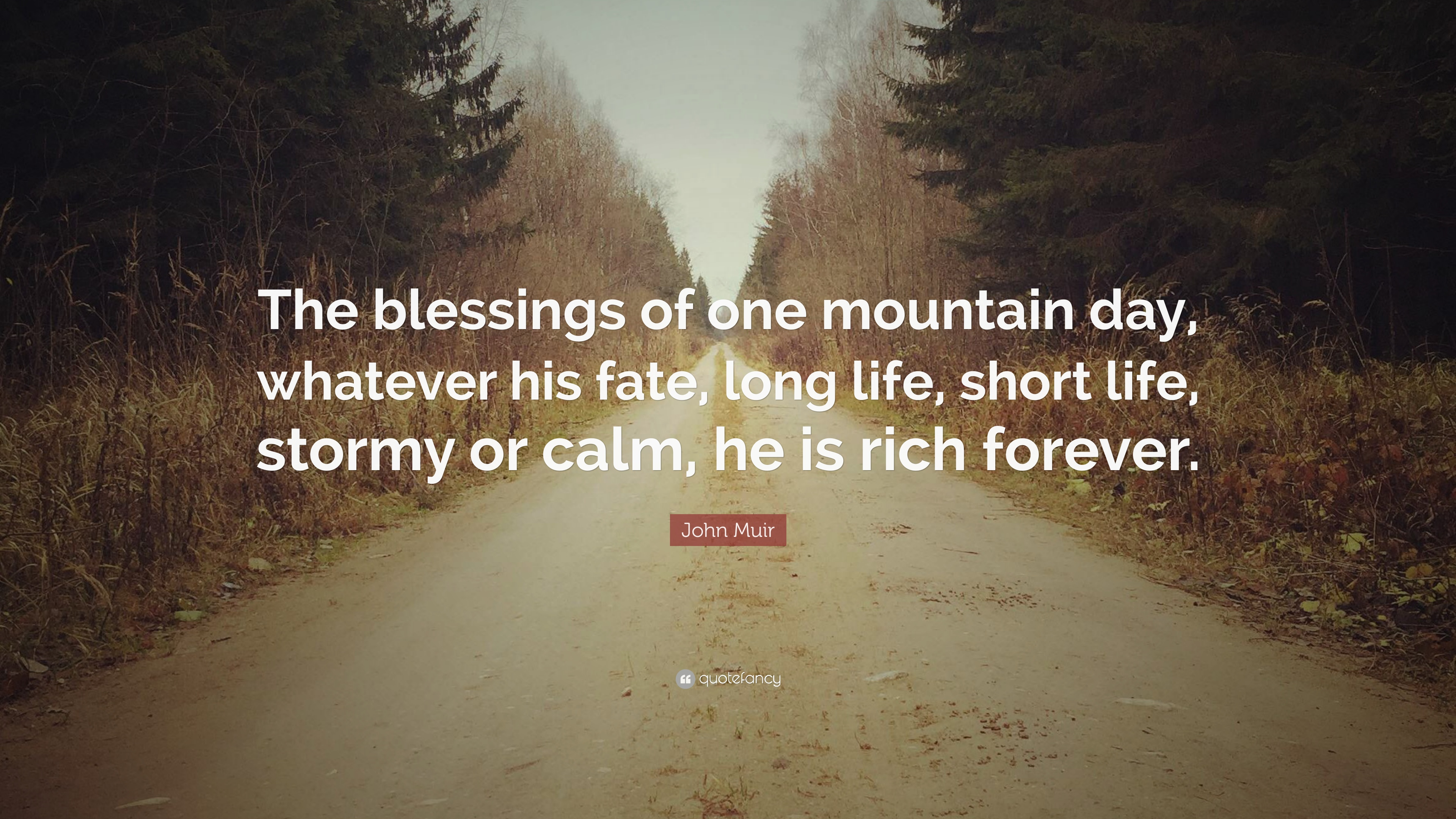 John Muir Quote The Blessings Of One Mountain Day Whatever His
