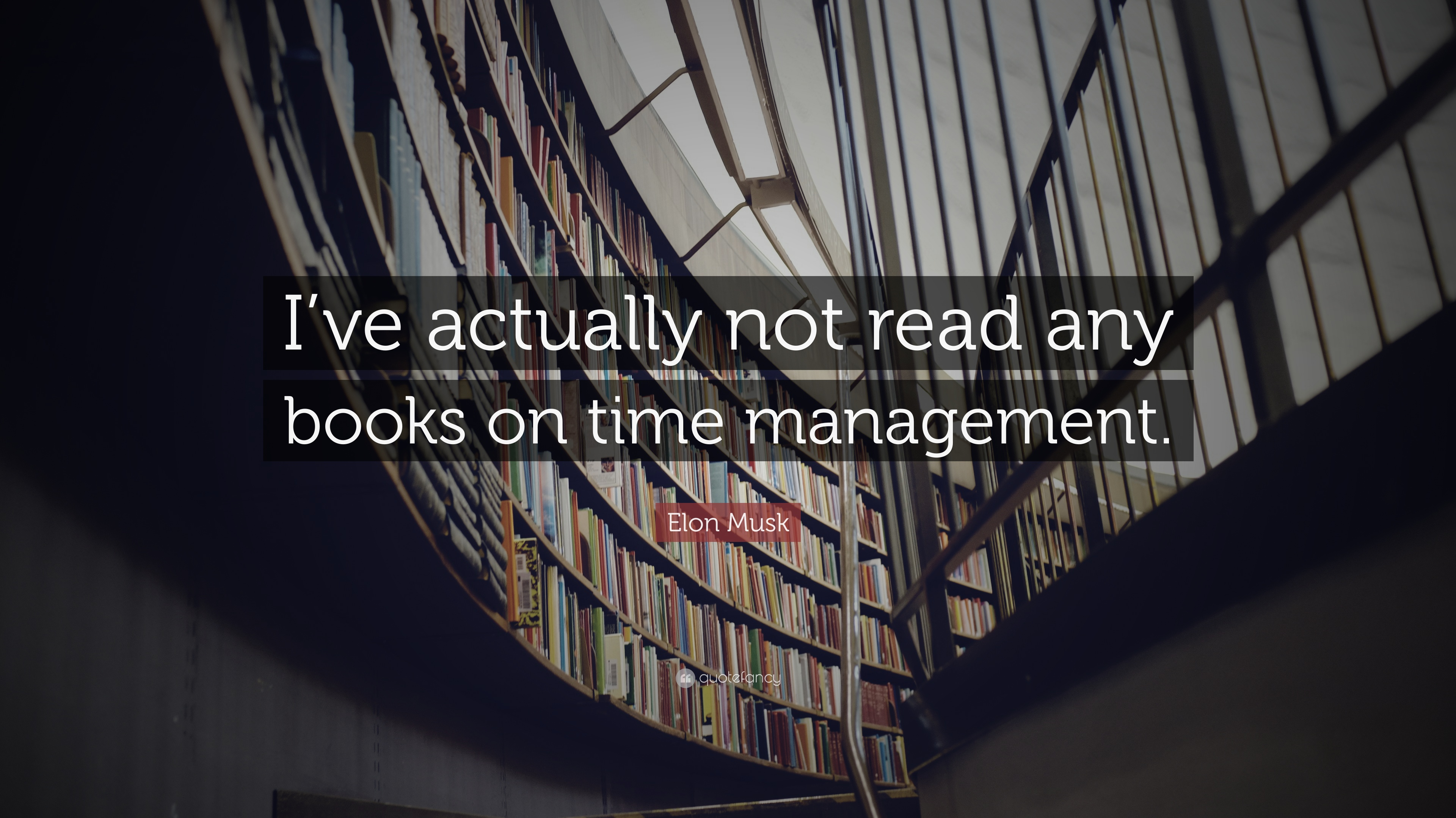 Elon Musk Quote I Ve Actually Not Read Any Books On Time Management 12 Wallpapers Quotefancy