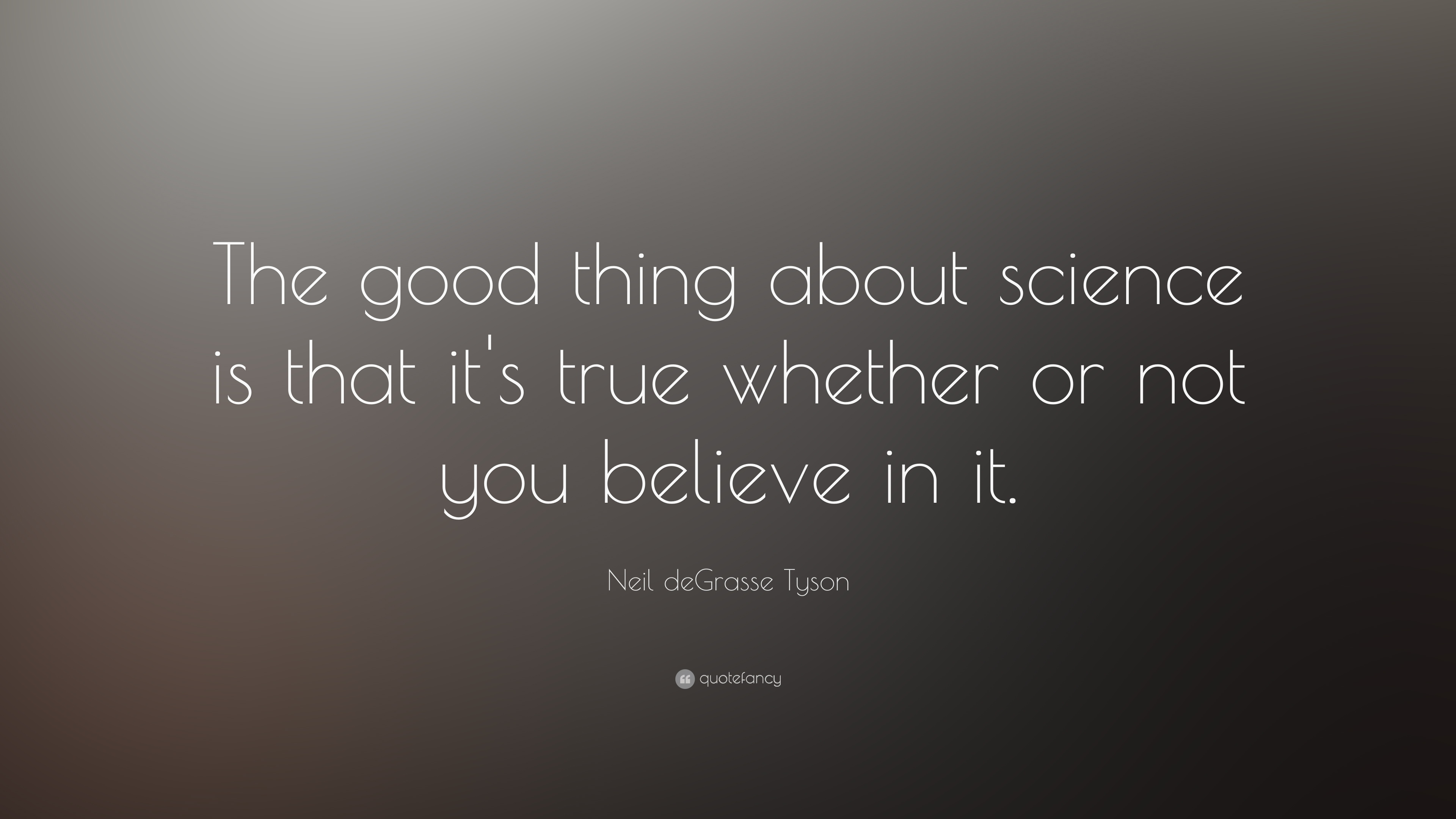 "science quotes wallpapers: Neil DeGrasse Tyson Quote: ""The Good Thing About Science"