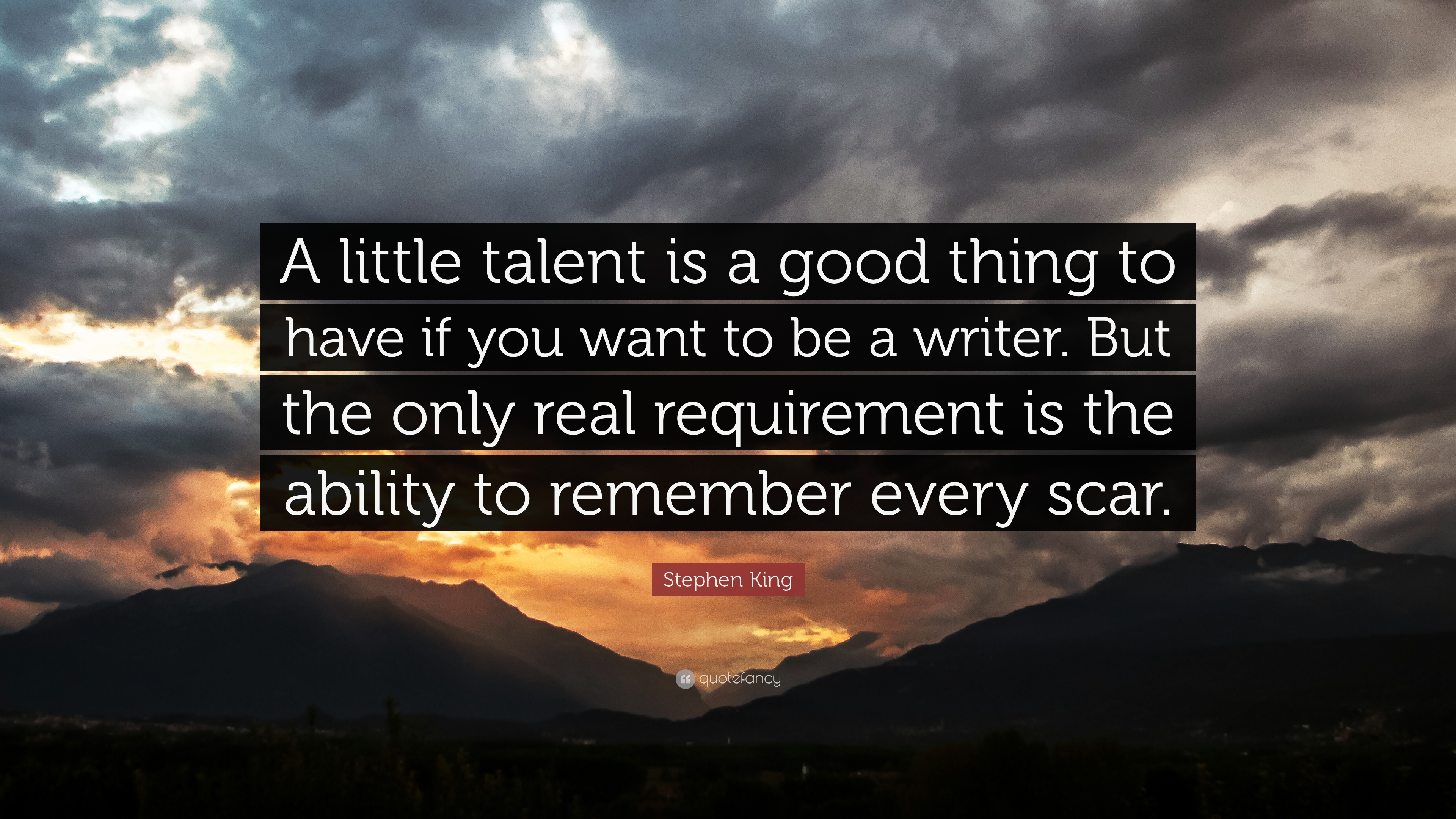 "Stephen King Quote: ""A little talent is a good thing to ..."