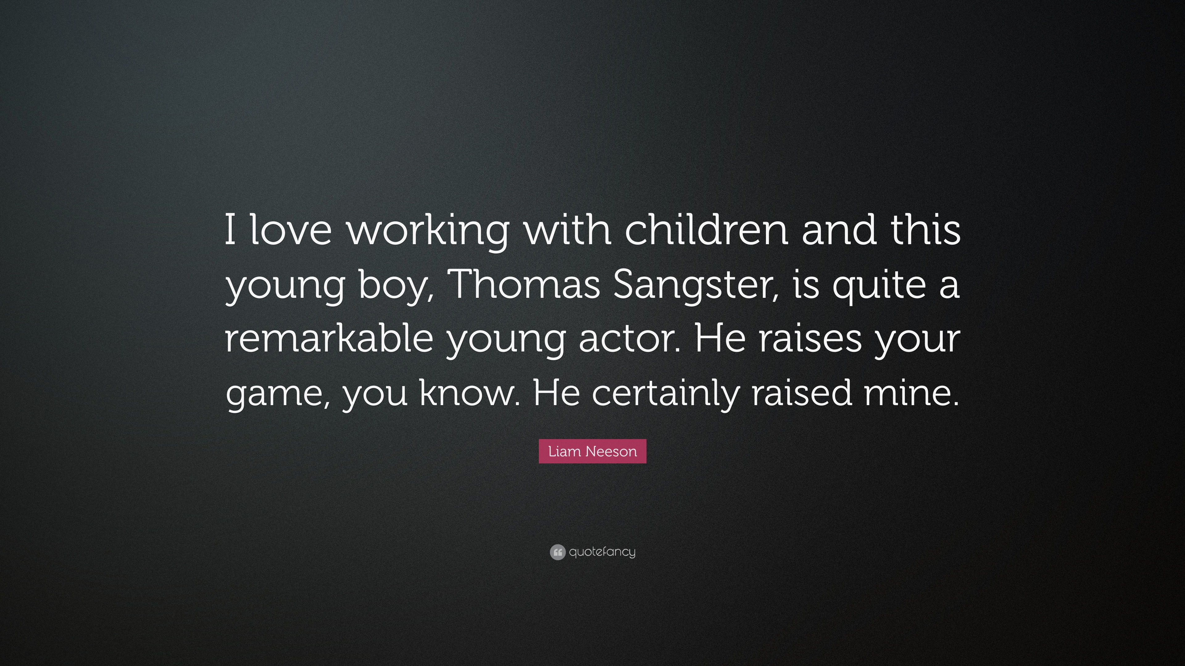 Liam Neeson Quote I Love Working With Children And This Young Boy
