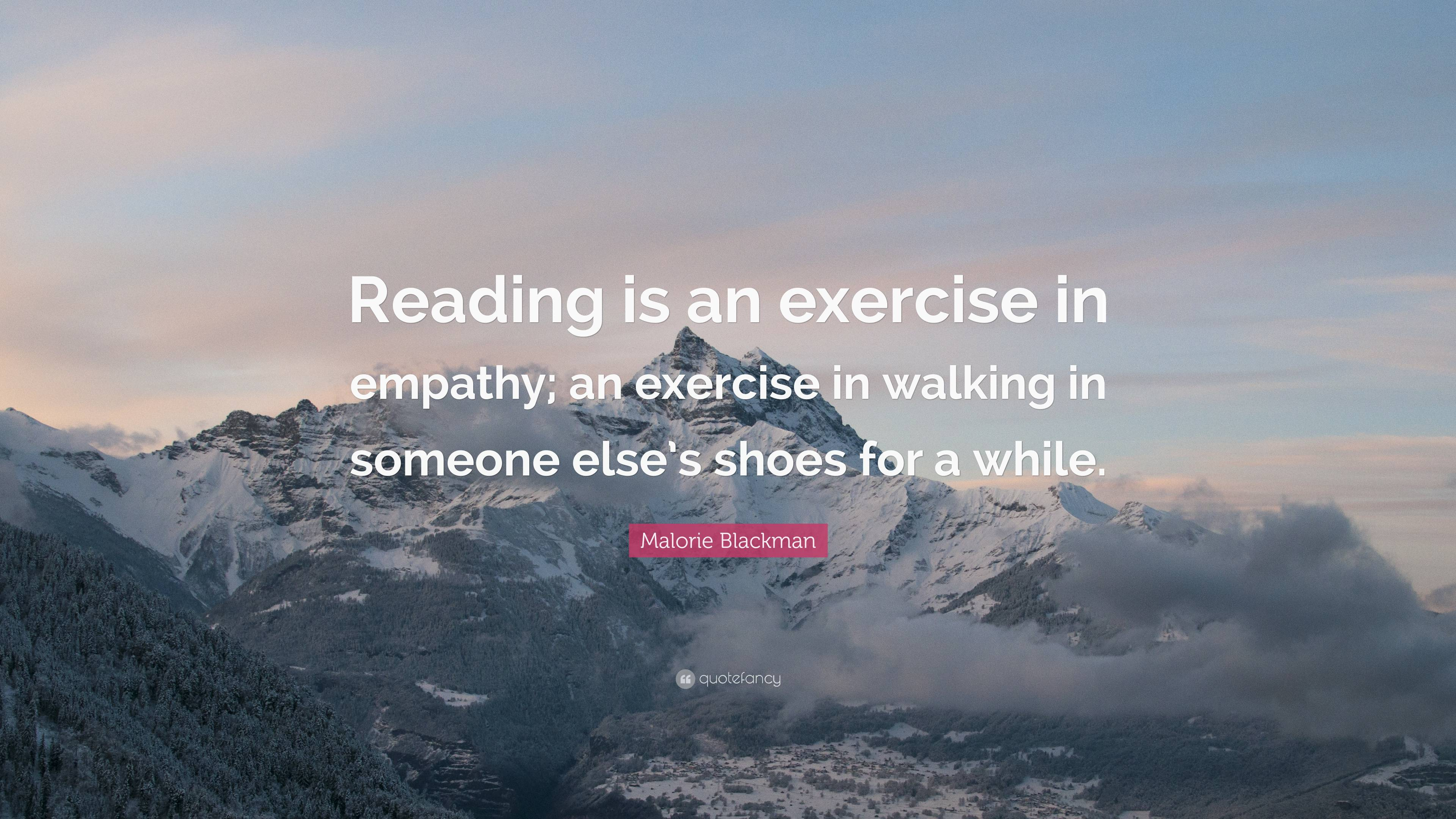 """Malorie Blackman Quote: """"Reading is an exercise in empathy; an exercise in  walking in someone else's"""