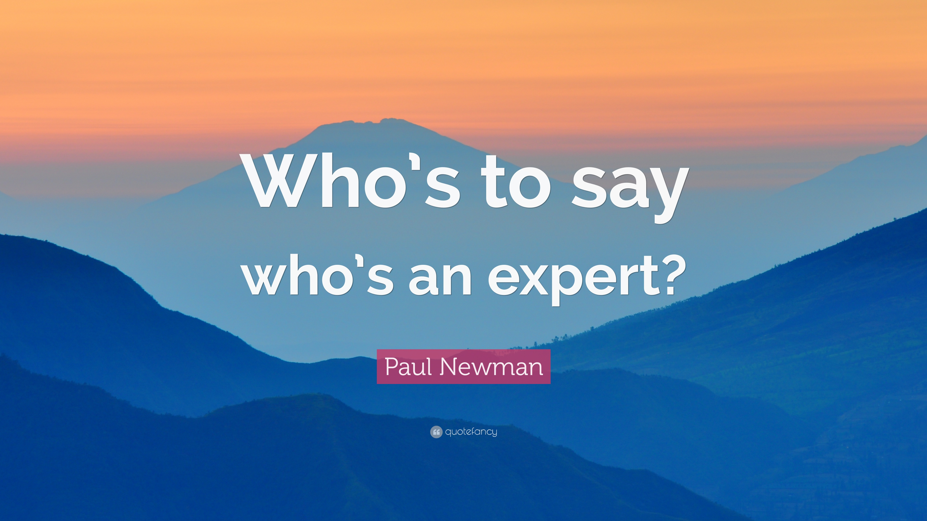 """Paul Newman Quote: """"Who's to say who's an expert?"""" (7 wallpapers) -  Quotefancy"""