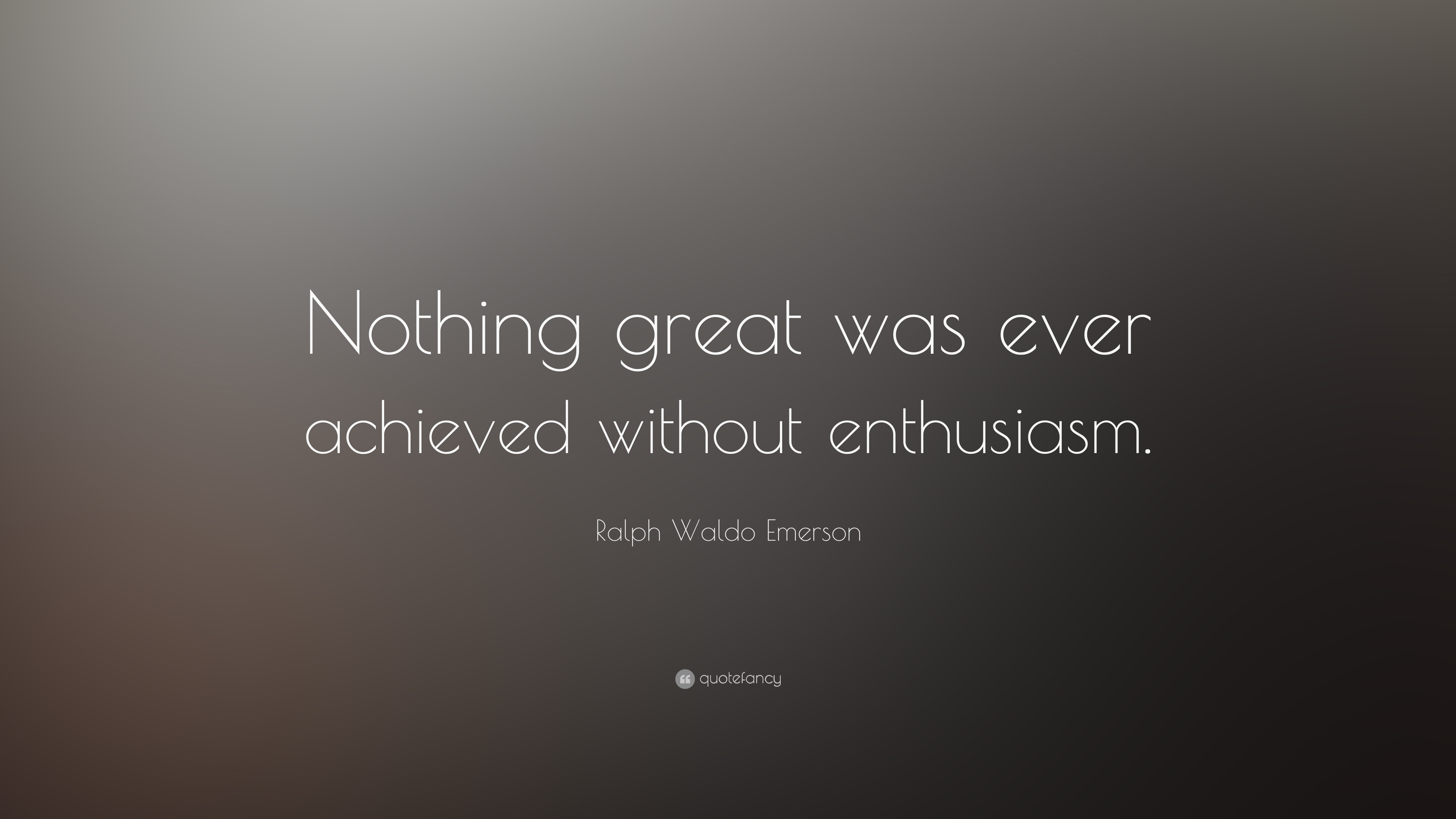 Ralph Waldo Emerson Quote Nothing Great Was Ever Achieved Without