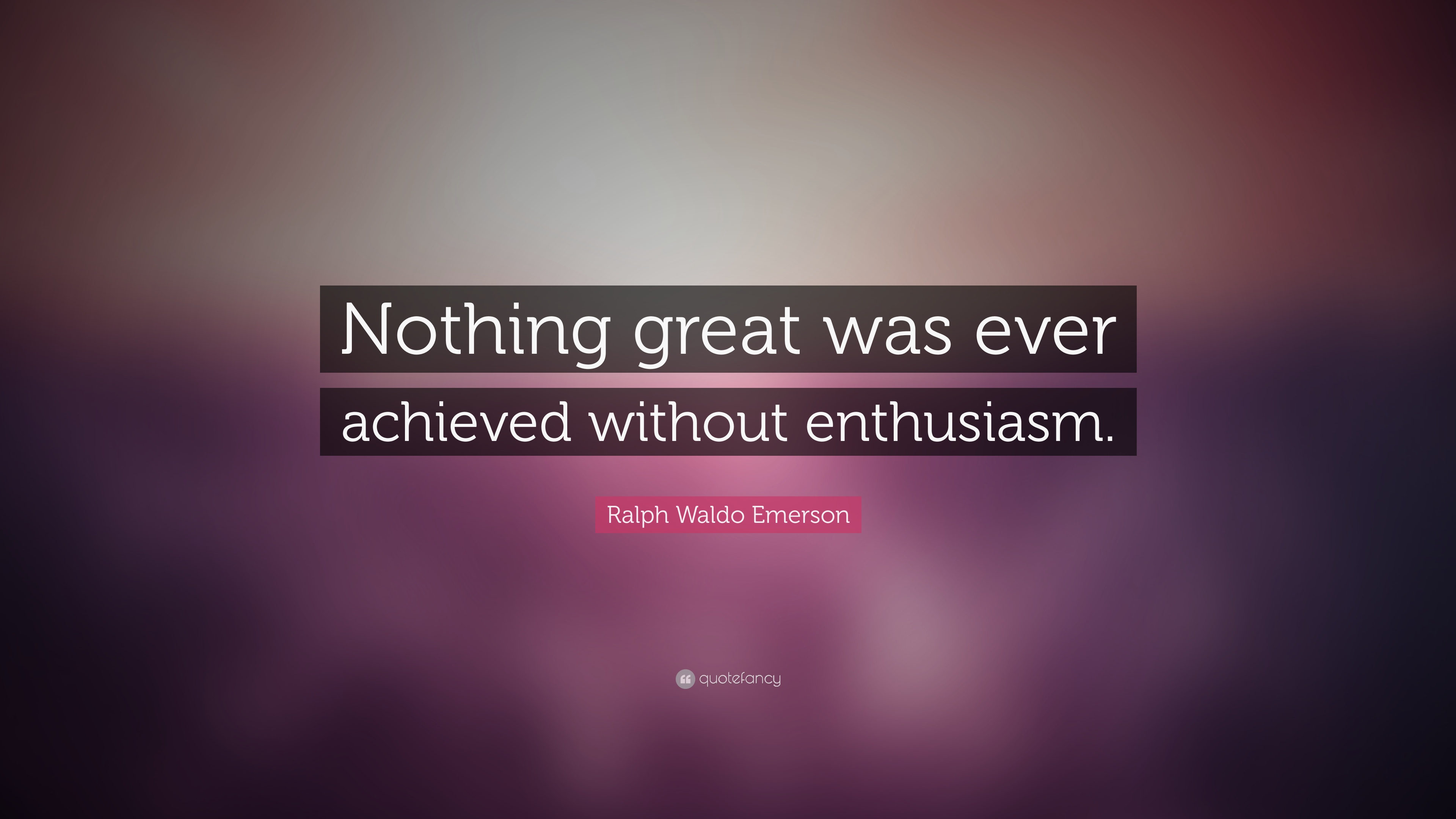 nothing is ever achieved without enthusiasm Quotes, quotations, and sayings about enthusiasm from living life fully   enthusiasm nothing great was ever achieved without it because it gives any  challenge.