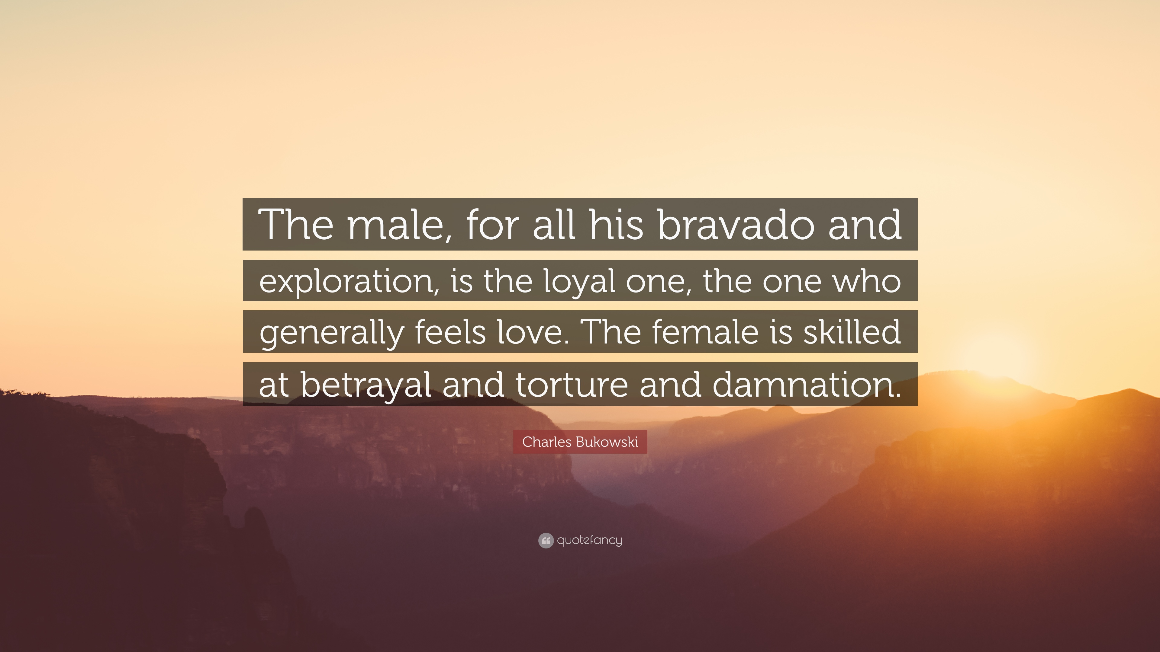 "Charles Bukowski Quote ""The male for all his bravado and exploration is"