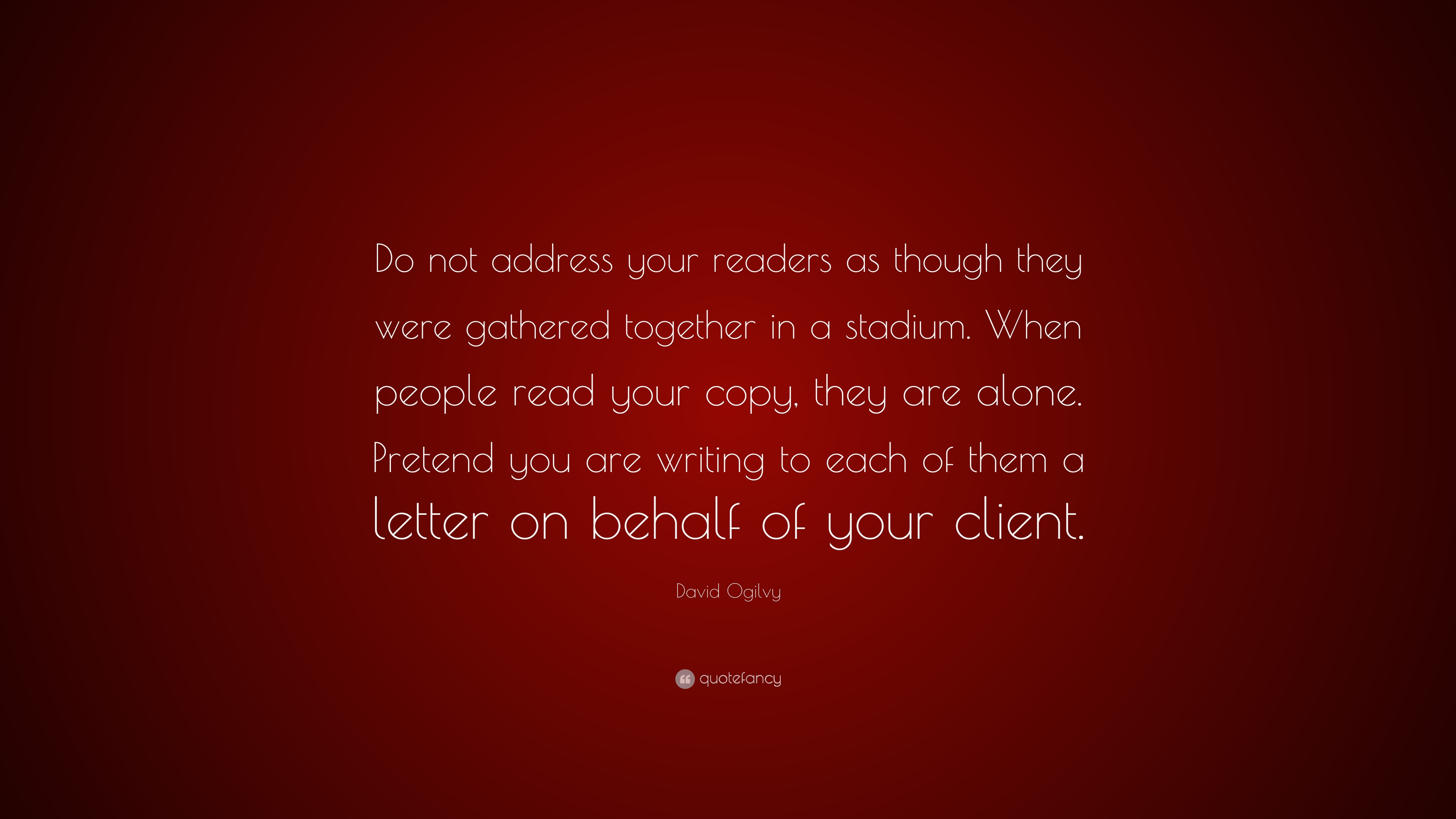 David Ogilvy Quote Do Not Address Your Readers As Though They Were