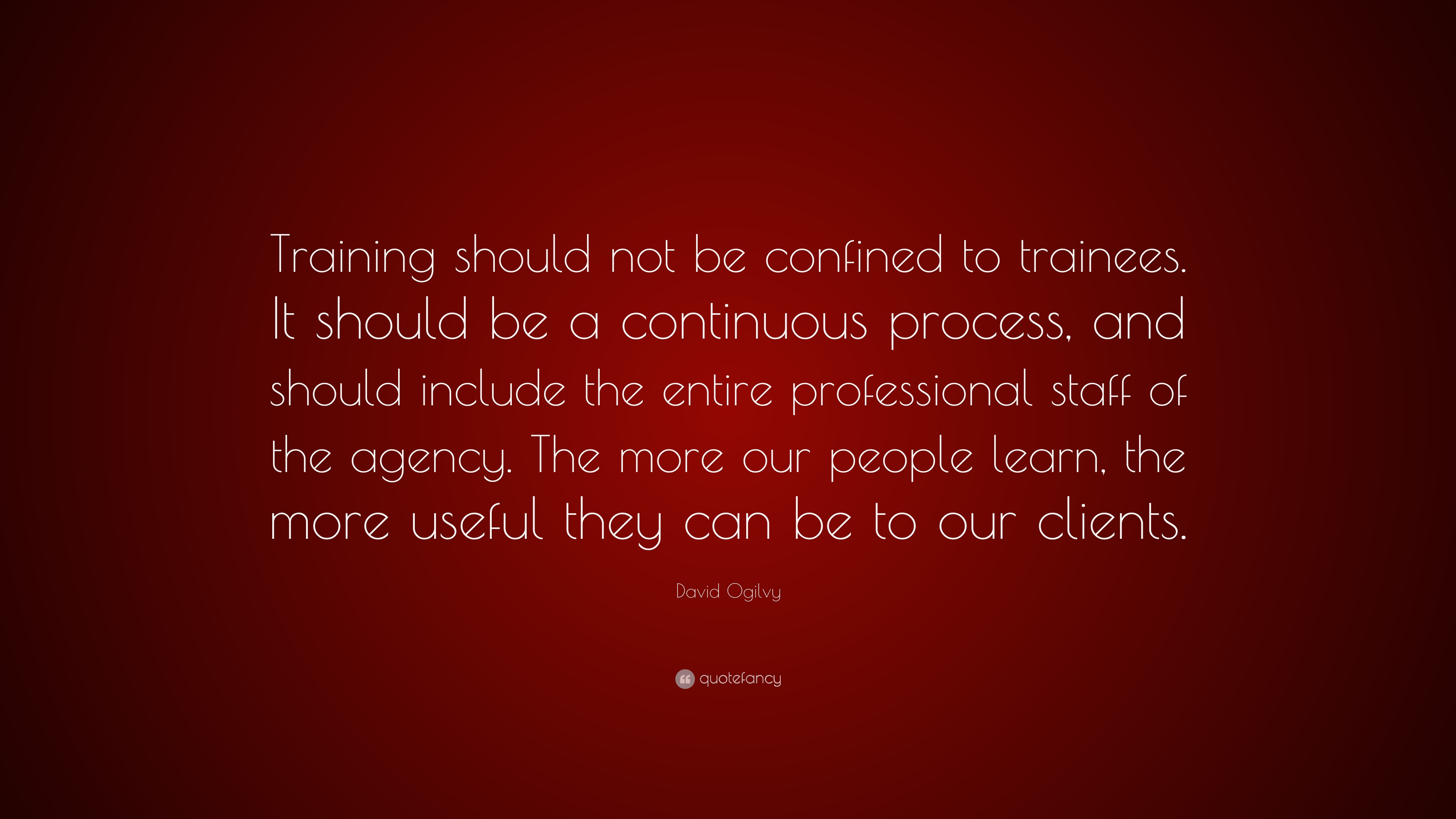 """David Ogilvy Quotes David Ogilvy Quote """"Training Should Not Be Confined To Trainees"""