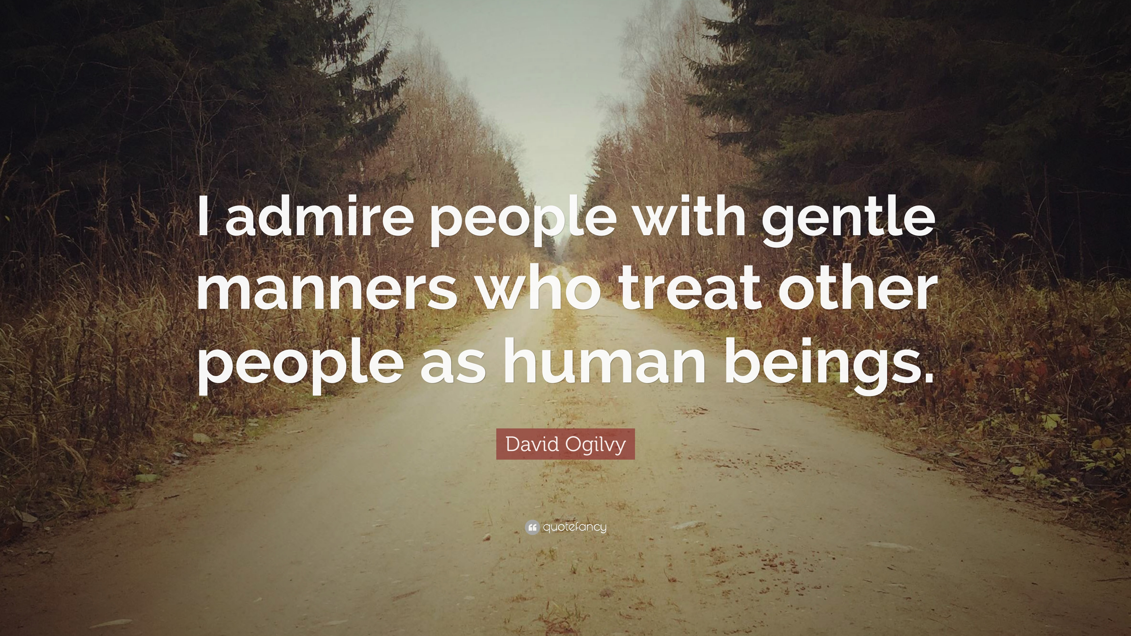 """David Ogilvy Quotes David Ogilvy Quote """"I Admire People With Gentle Manners Who Treat"""