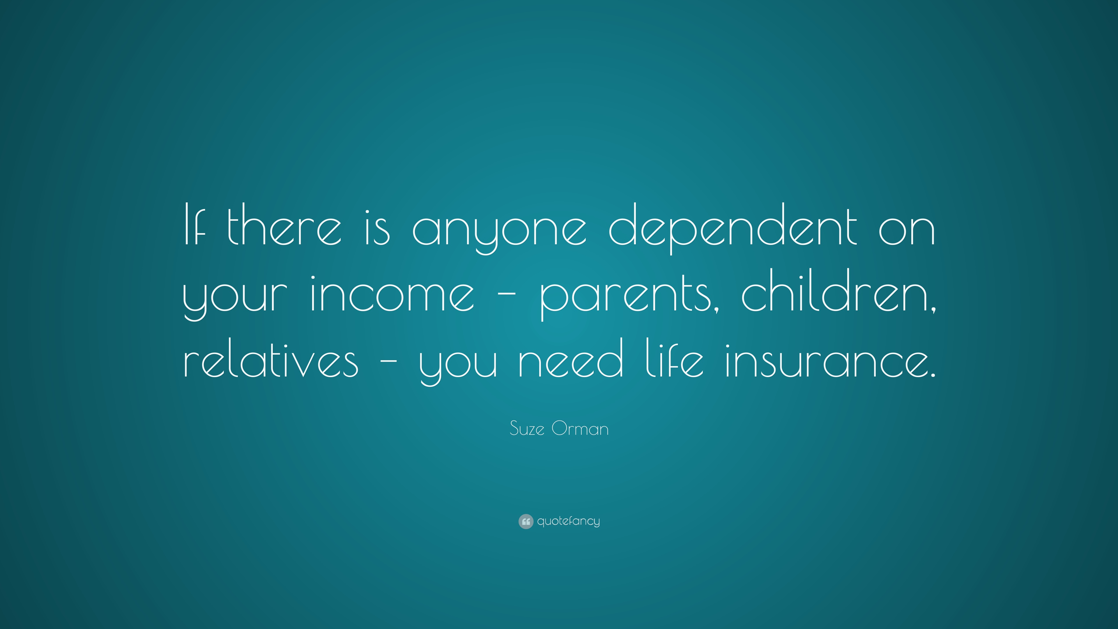 "Life Insurance For Parents Quotes Suze Orman Quote ""If There Is Anyone Dependent On Your Income"