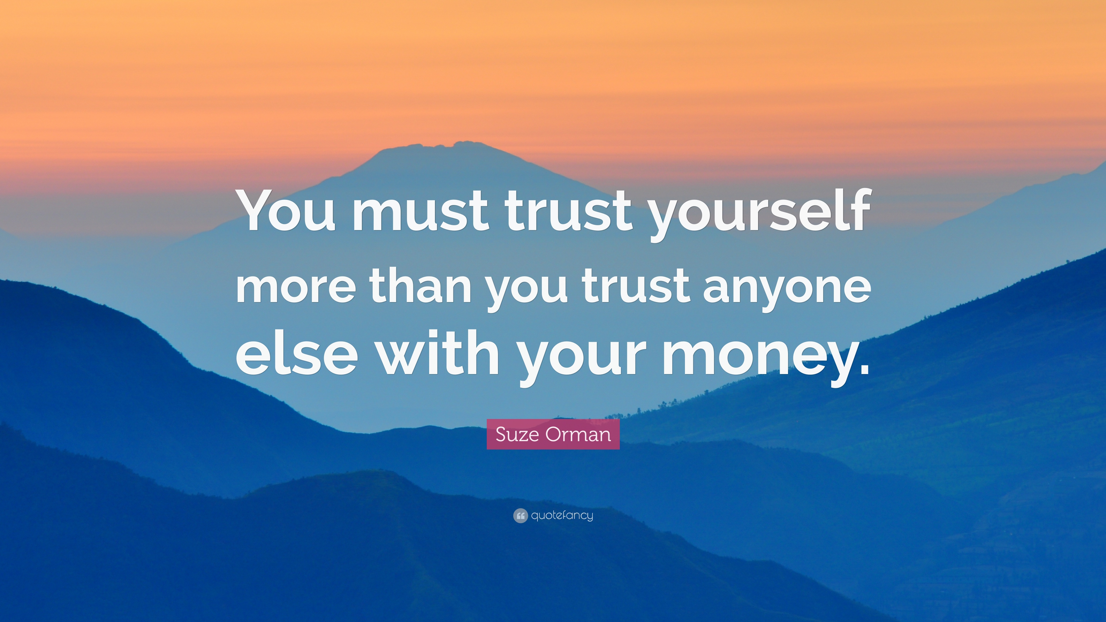Suze orman quote you must trust yourself more than you trust suze orman quote you must trust yourself more than you trust anyone else with solutioingenieria Images