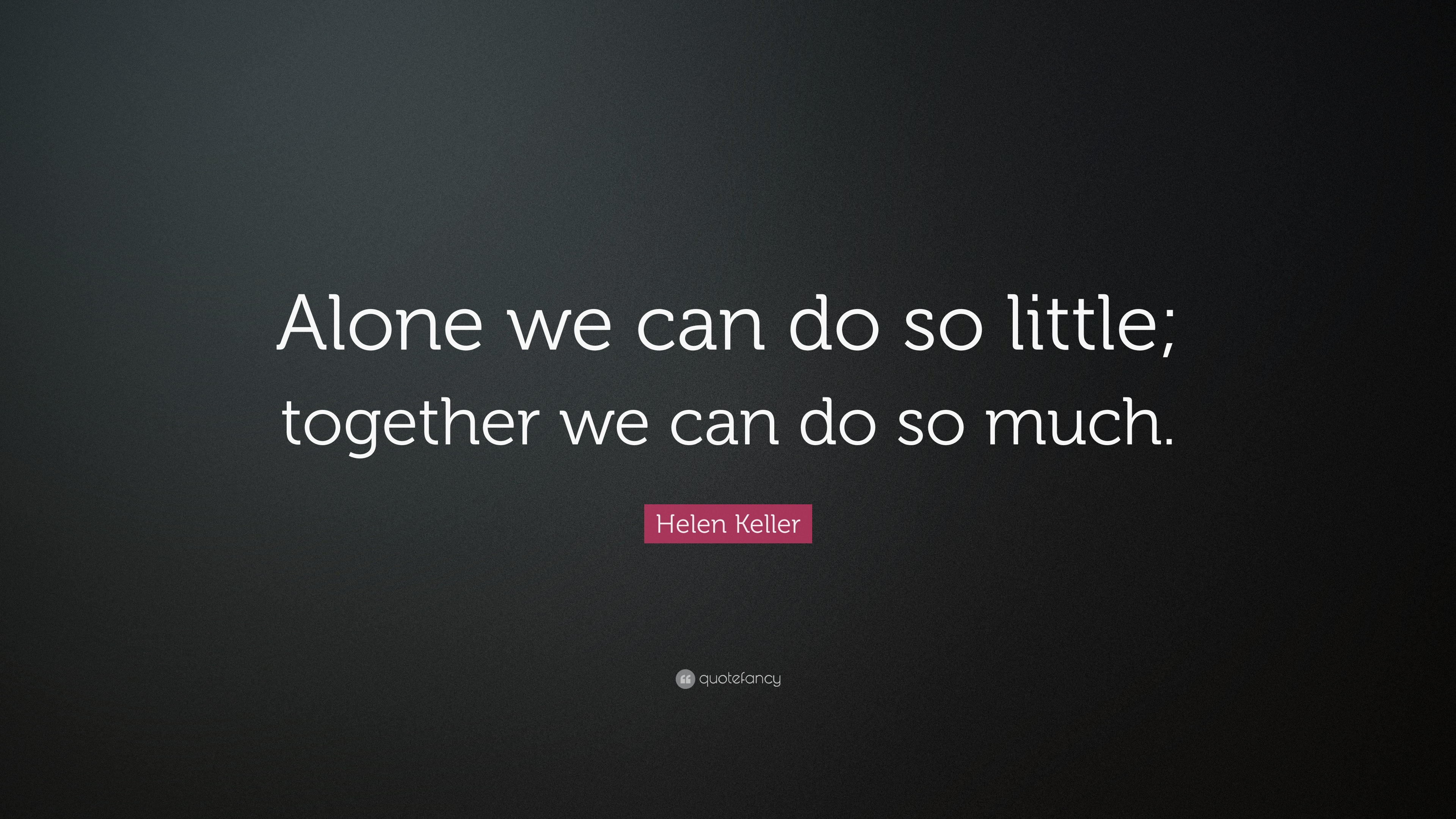 Helen Keller Quote Alone We Can Do So Little Together We Can Do