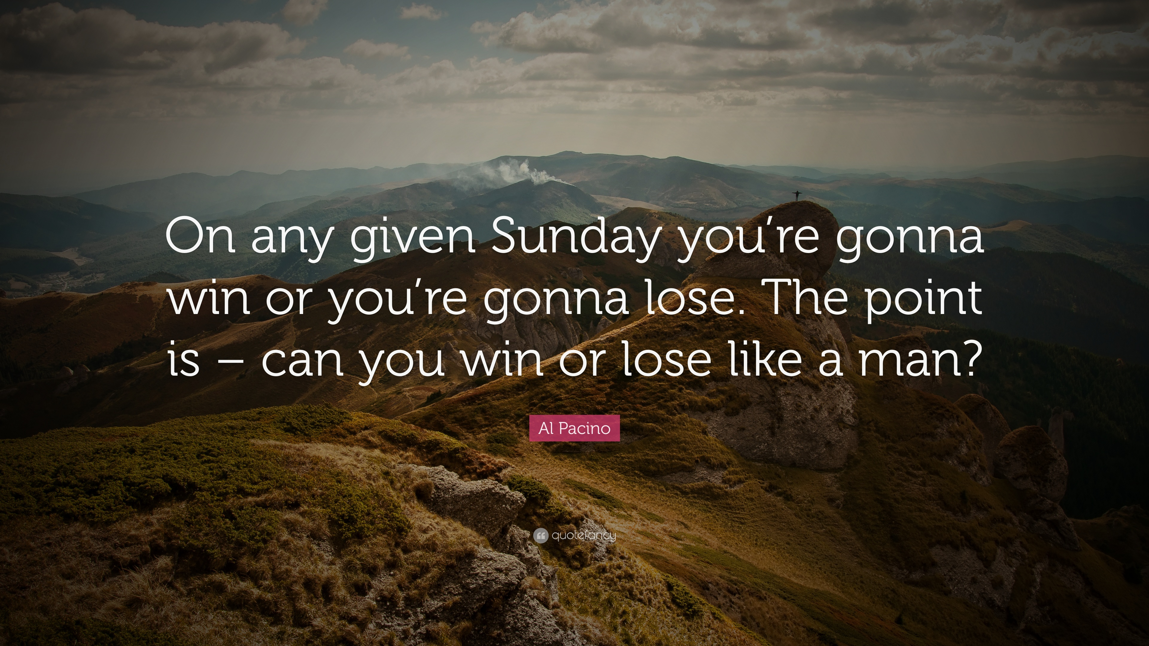 "Win Or Lose Quotes Al Pacino Quote ""On Any Given Sunday You're Gonna Win Or You're"