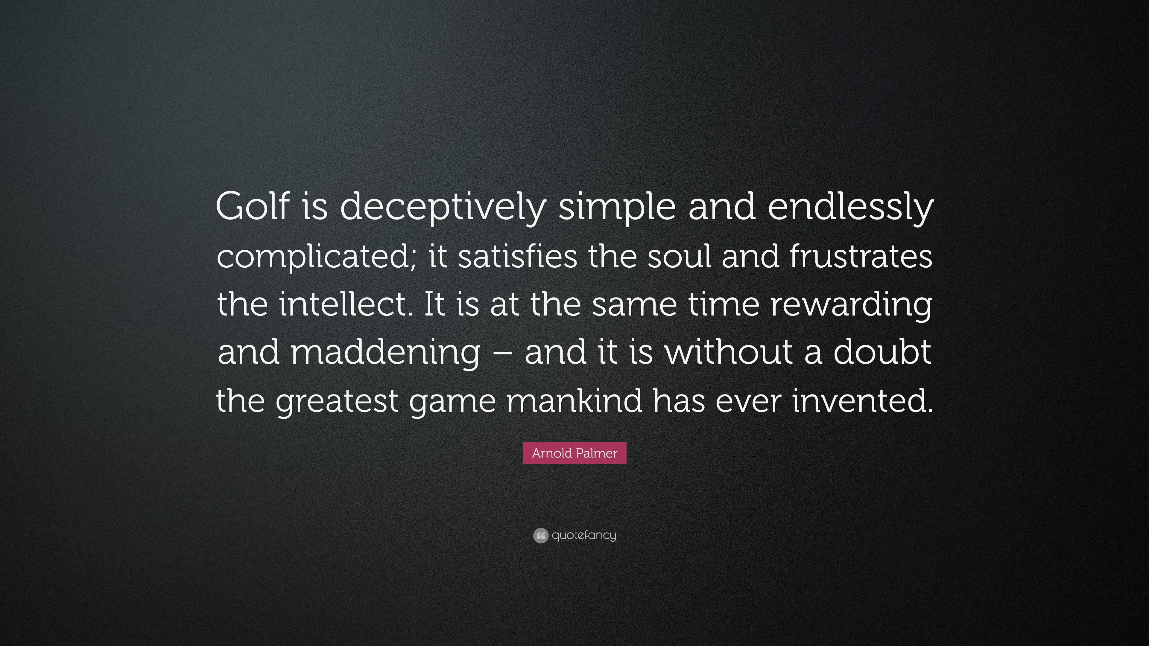 """Arnold Palmer Quotes Arnold Palmer Quote """"Golf Is Deceptively Simple And Endlessly"""