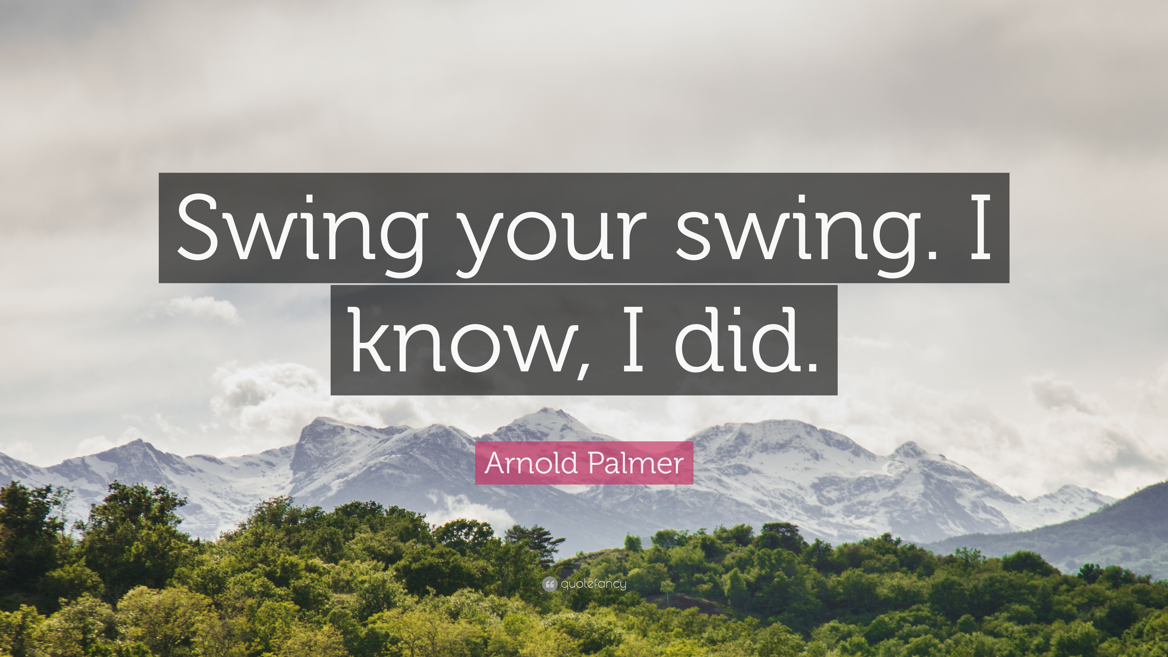 """Arnold Palmer Quotes Arnold Palmer Quote """"Swing Your Swingi Know I Did."""" 7"""