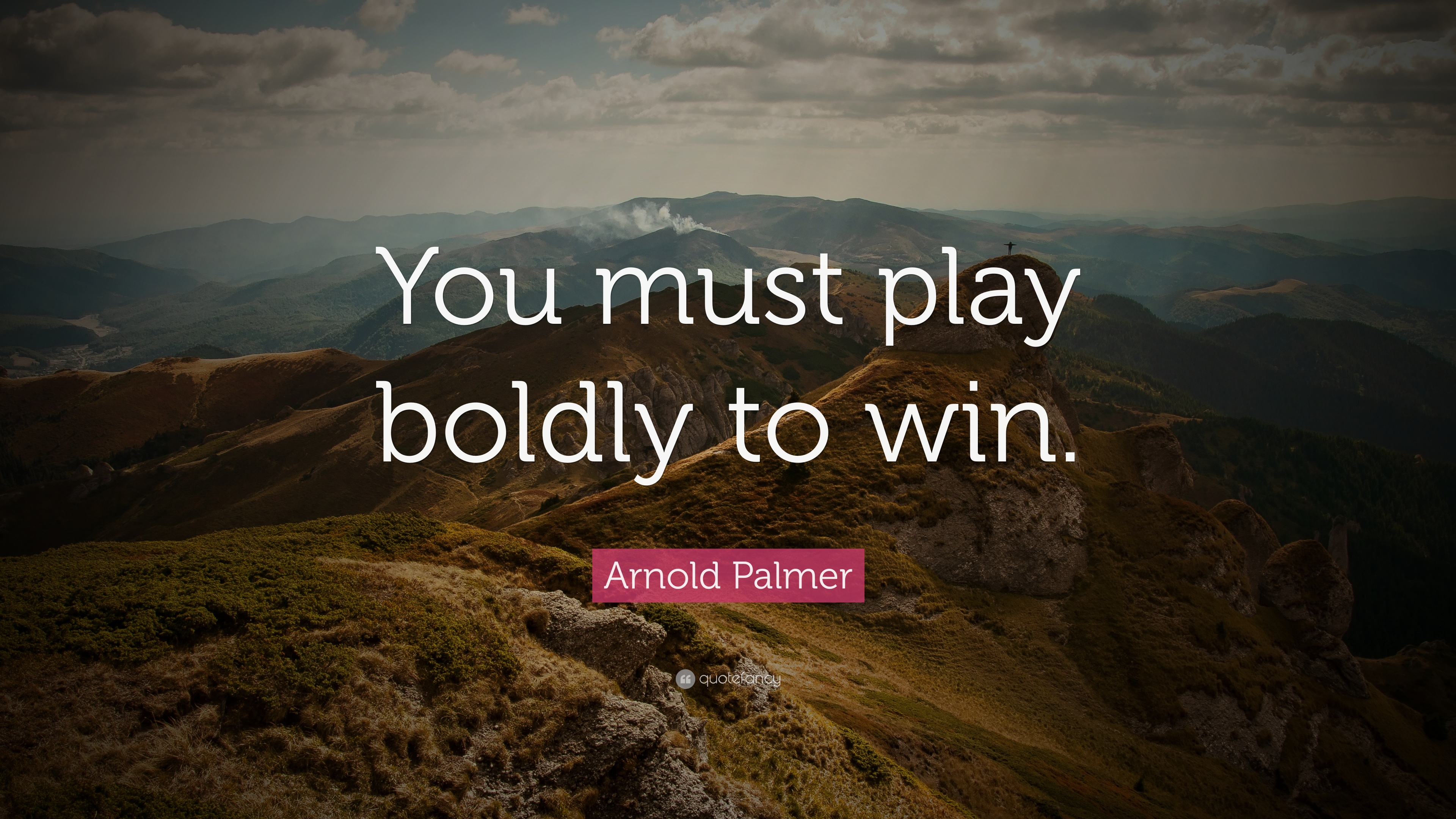 """Arnold Palmer Quote: """"You Must Play Boldly To Win."""" (9"""