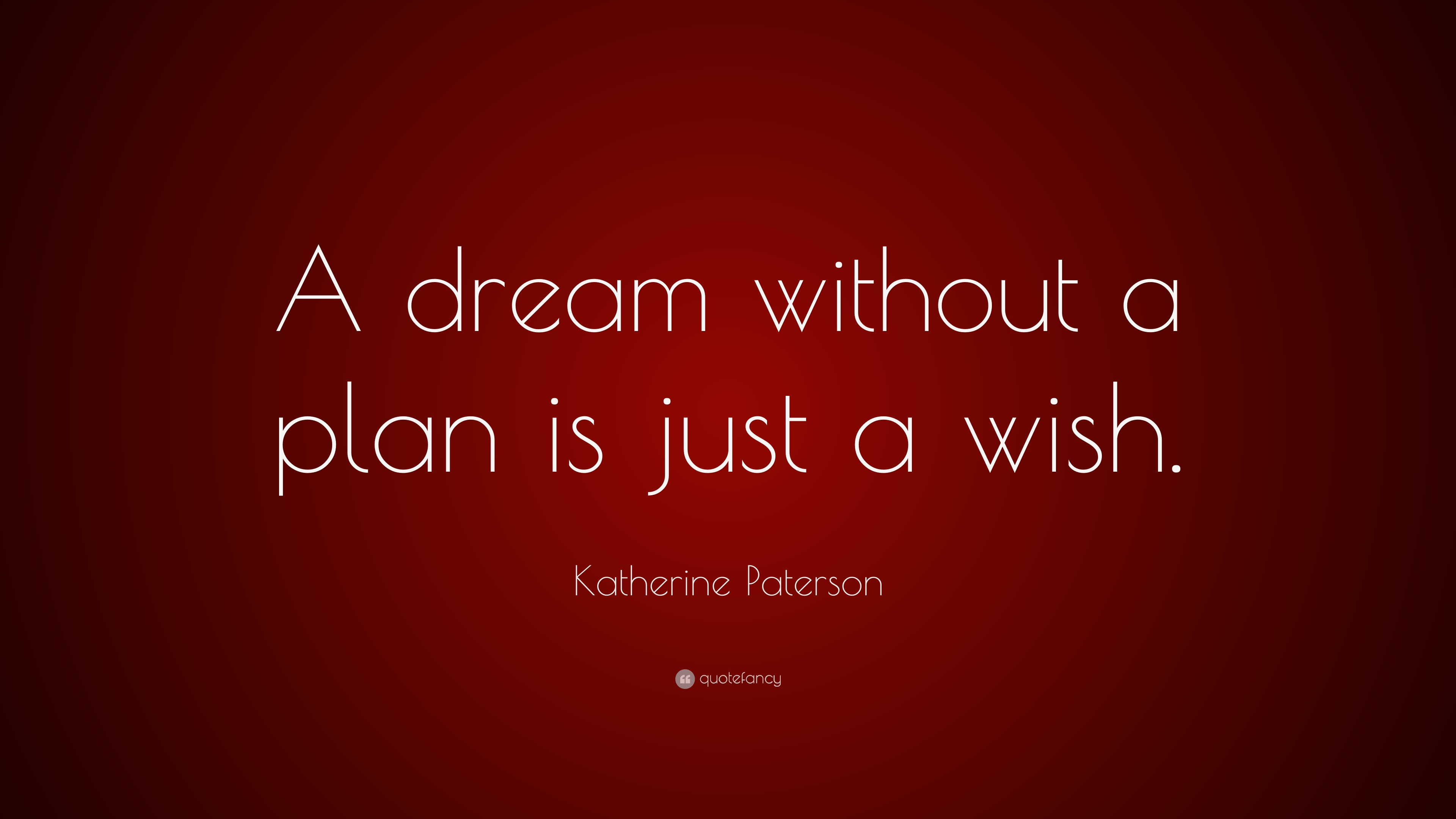 Katherine Paterson Quote: U201cA Dream Without A Plan Is Just A Wish.u201d