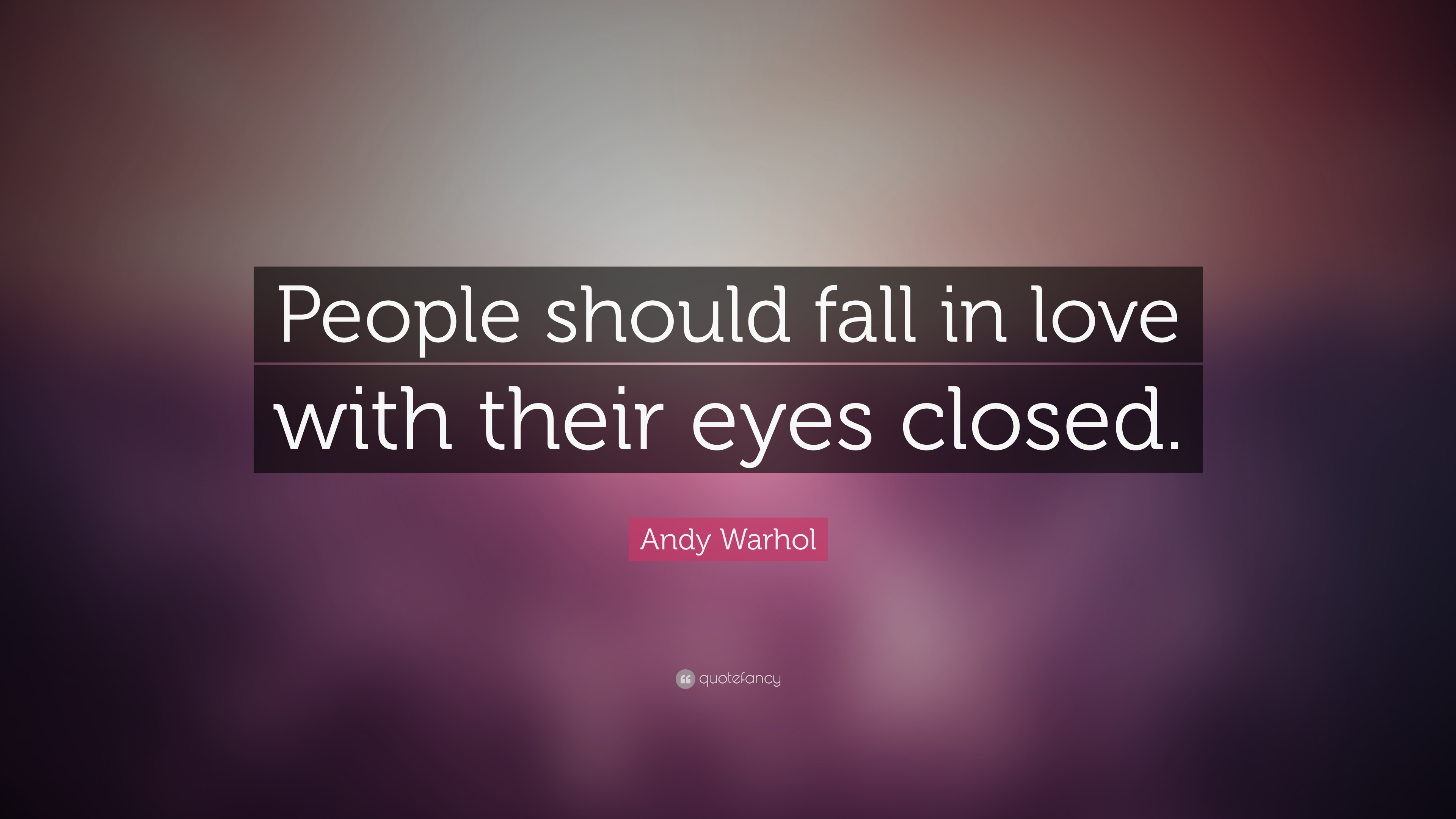 "Andy Warhol Quote ""People should fall in love with their eyes closed """