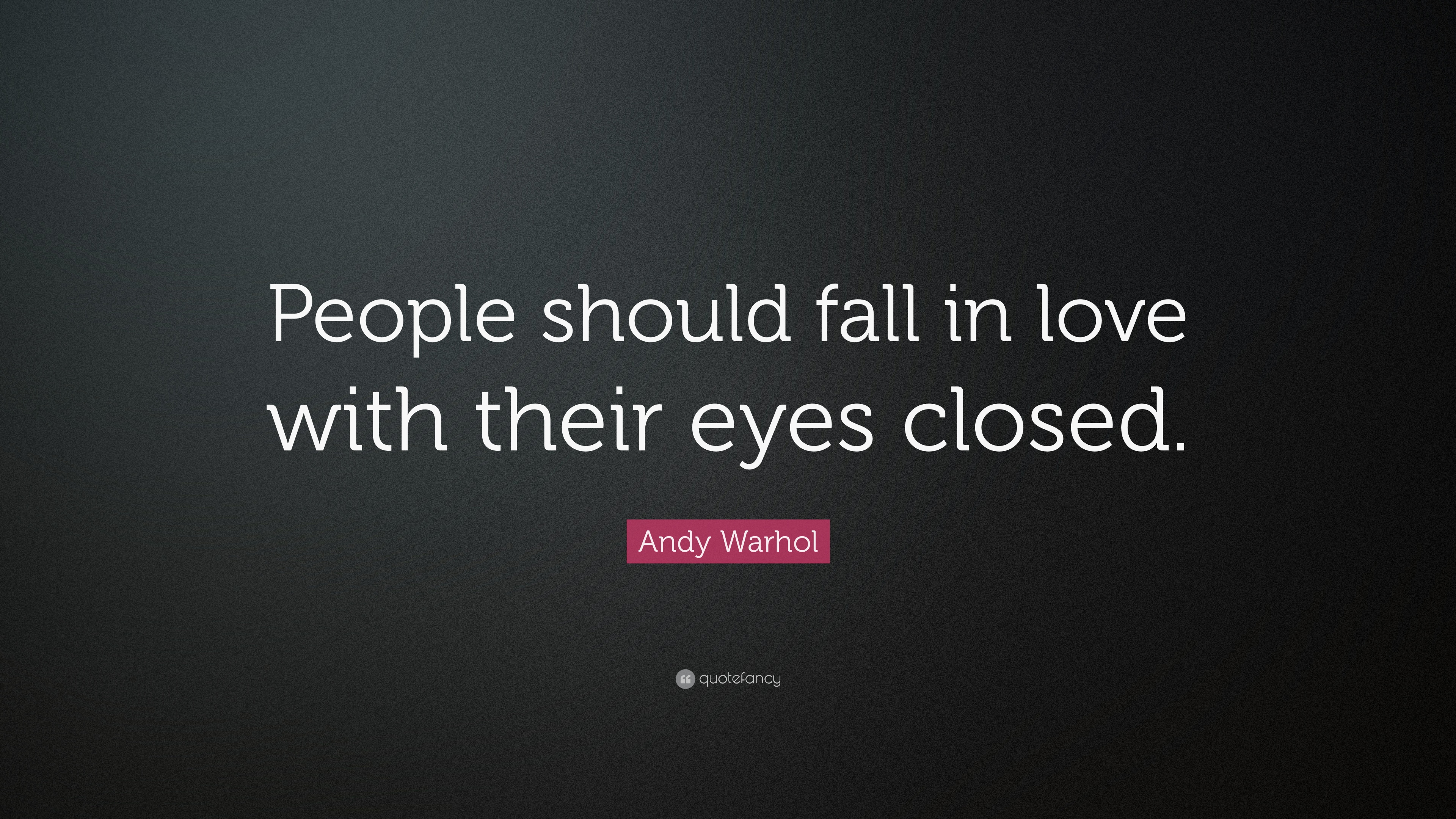 andy warhol quote people should fall in love with their