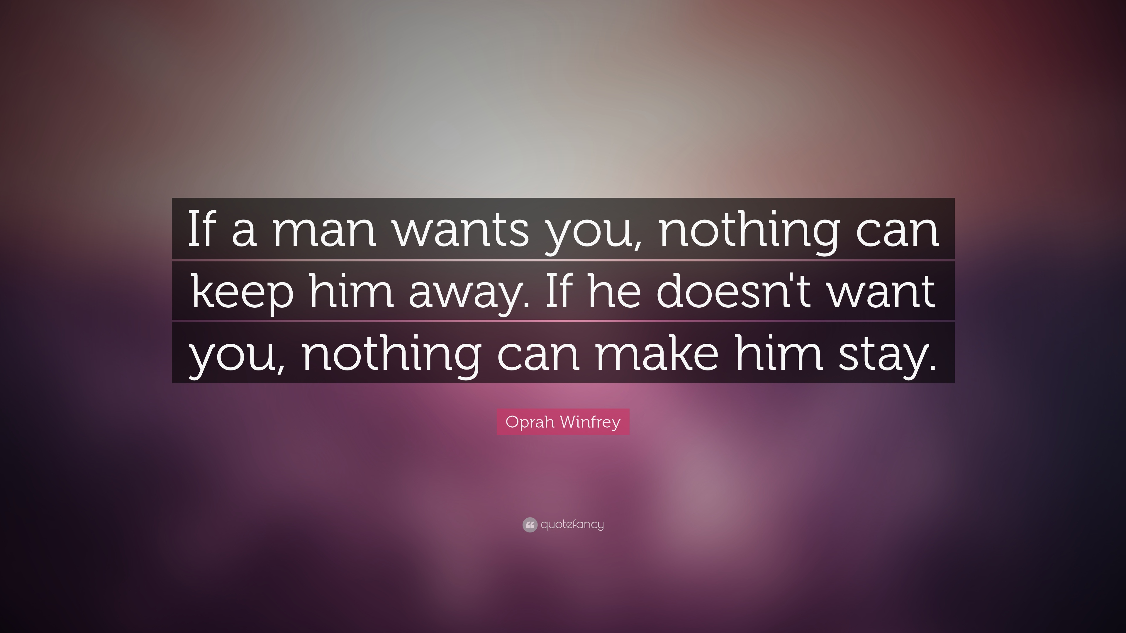 Oprah Winfrey Quote: U201cIf A Man Wants You, Nothing Can Keep Him Away