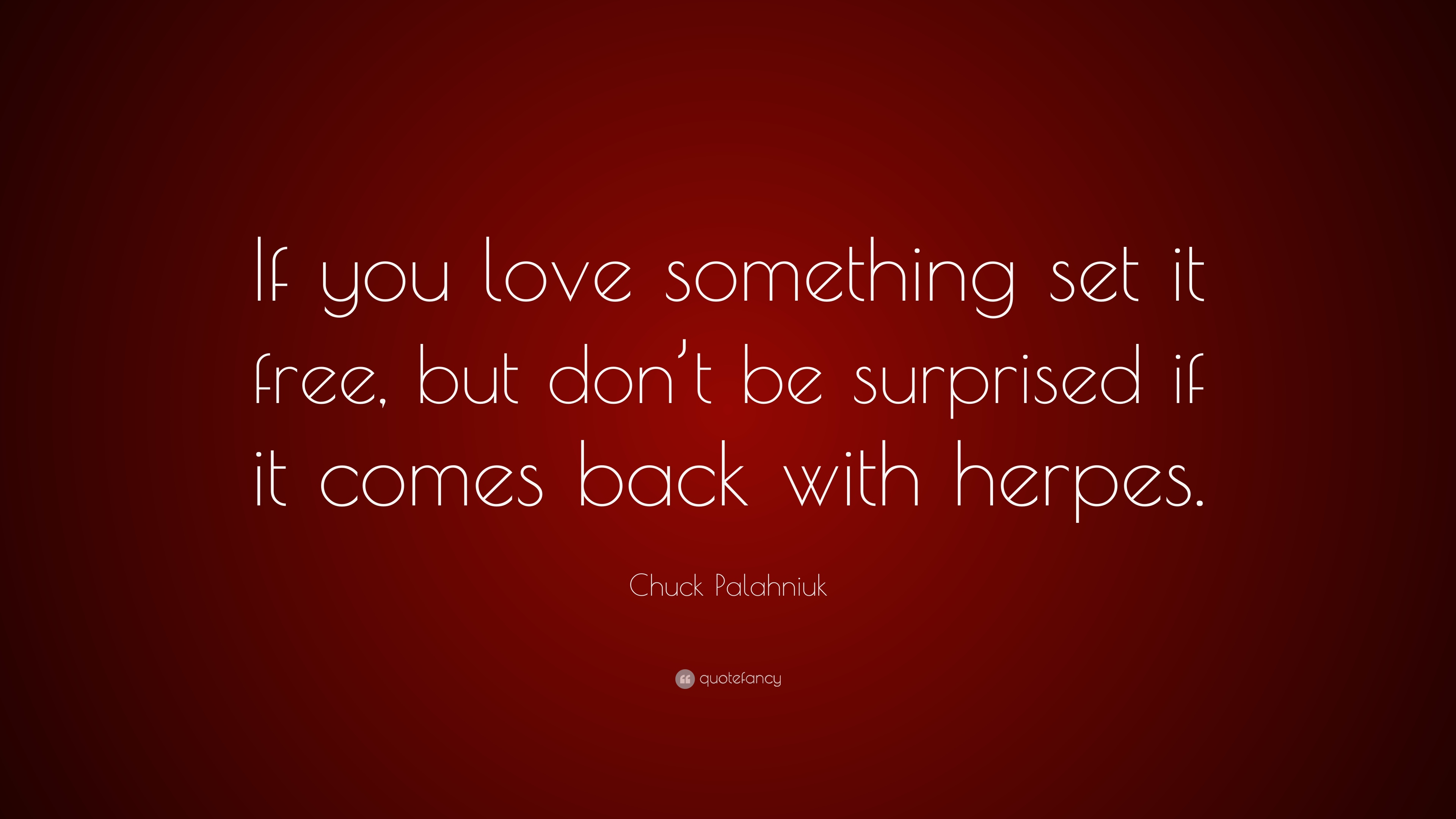 Funny Quotes If You Love Something Set It Free : Chuck Palahniuk Quote: ?If you love something set it free, but don ...