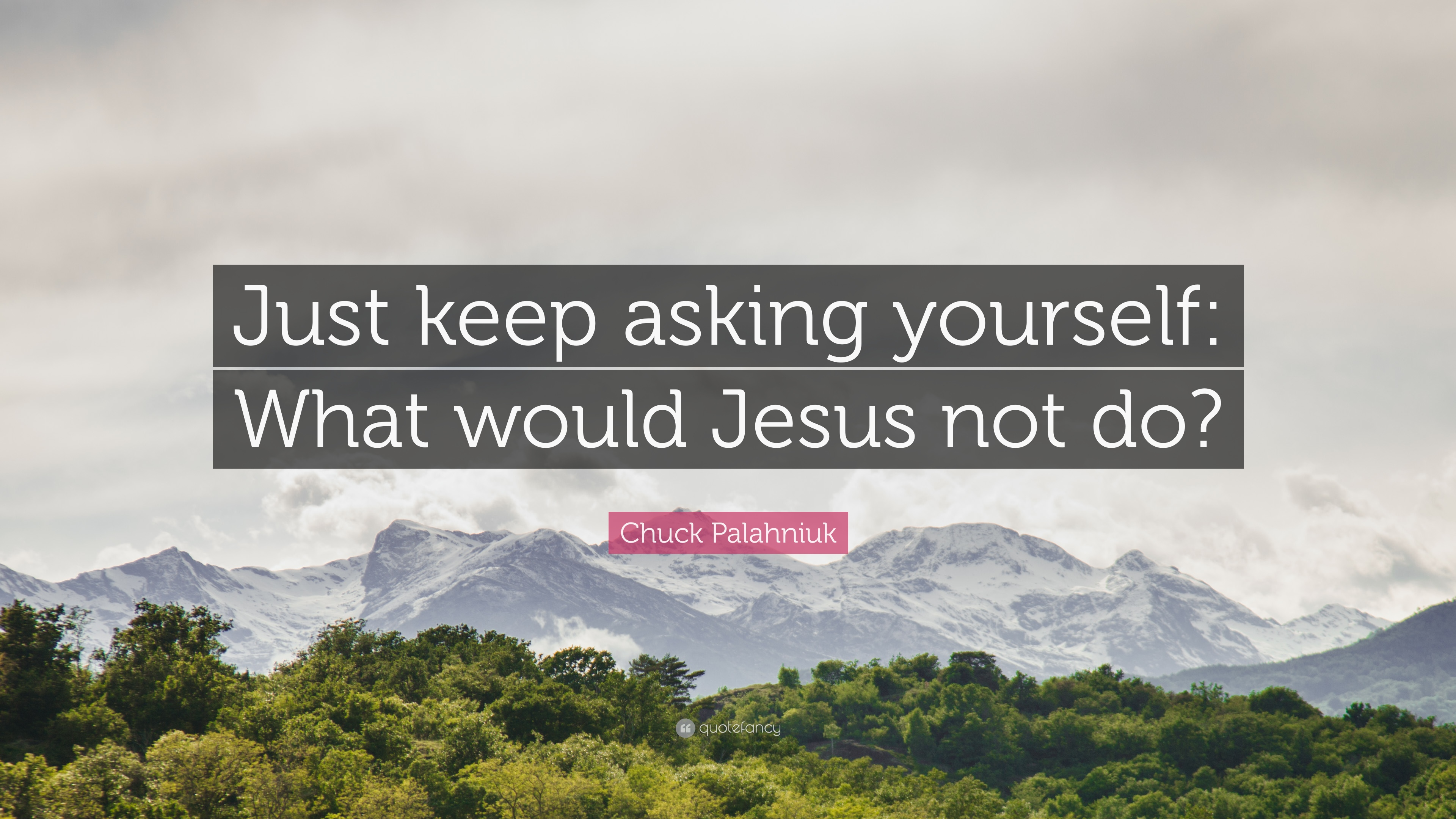 Chuck Palahniuk Quote Just Keep Asking Yourself What Would Jesus