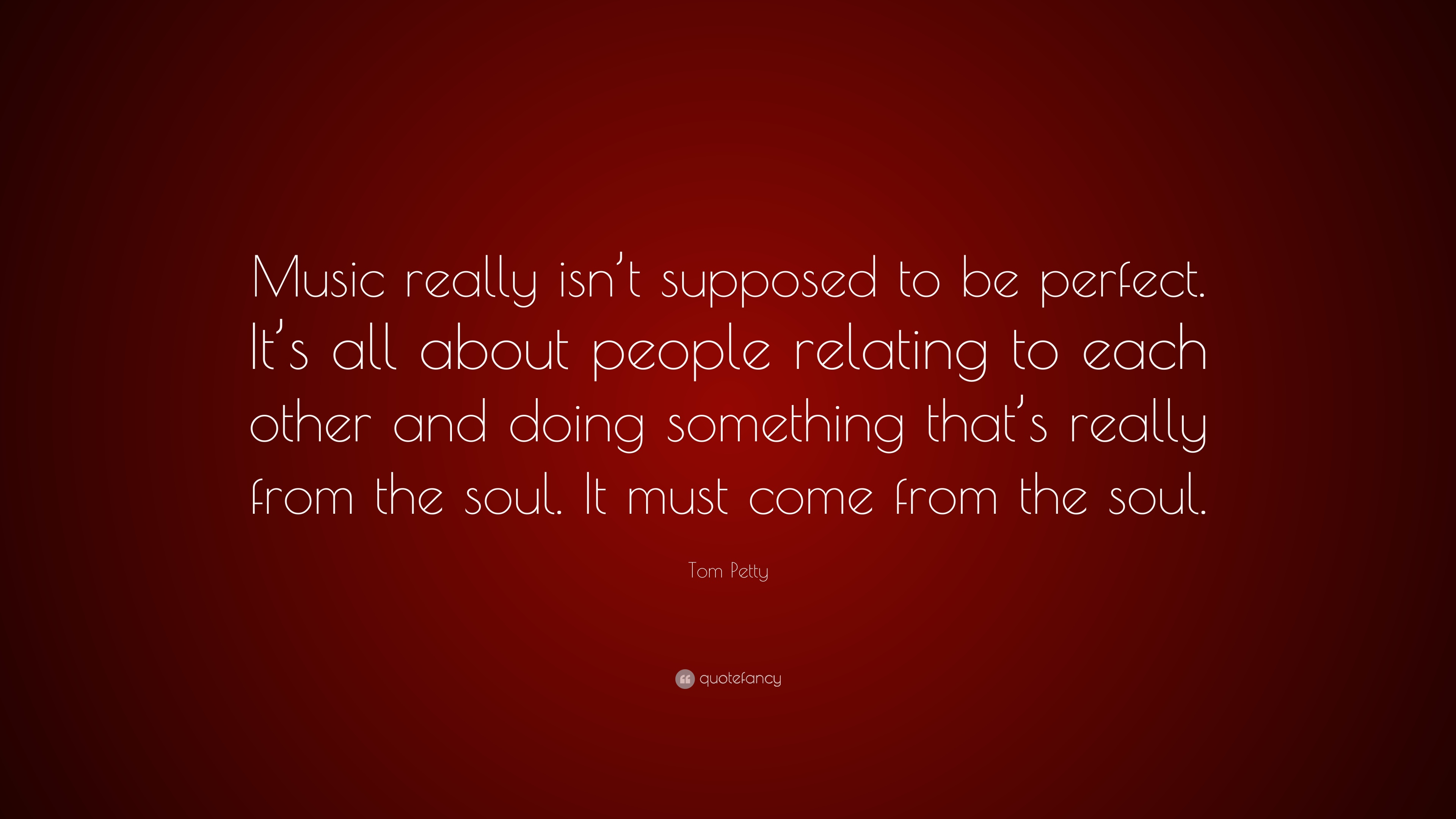 """Tom Petty Quote: """"Music Really Isn't Supposed To Be"""