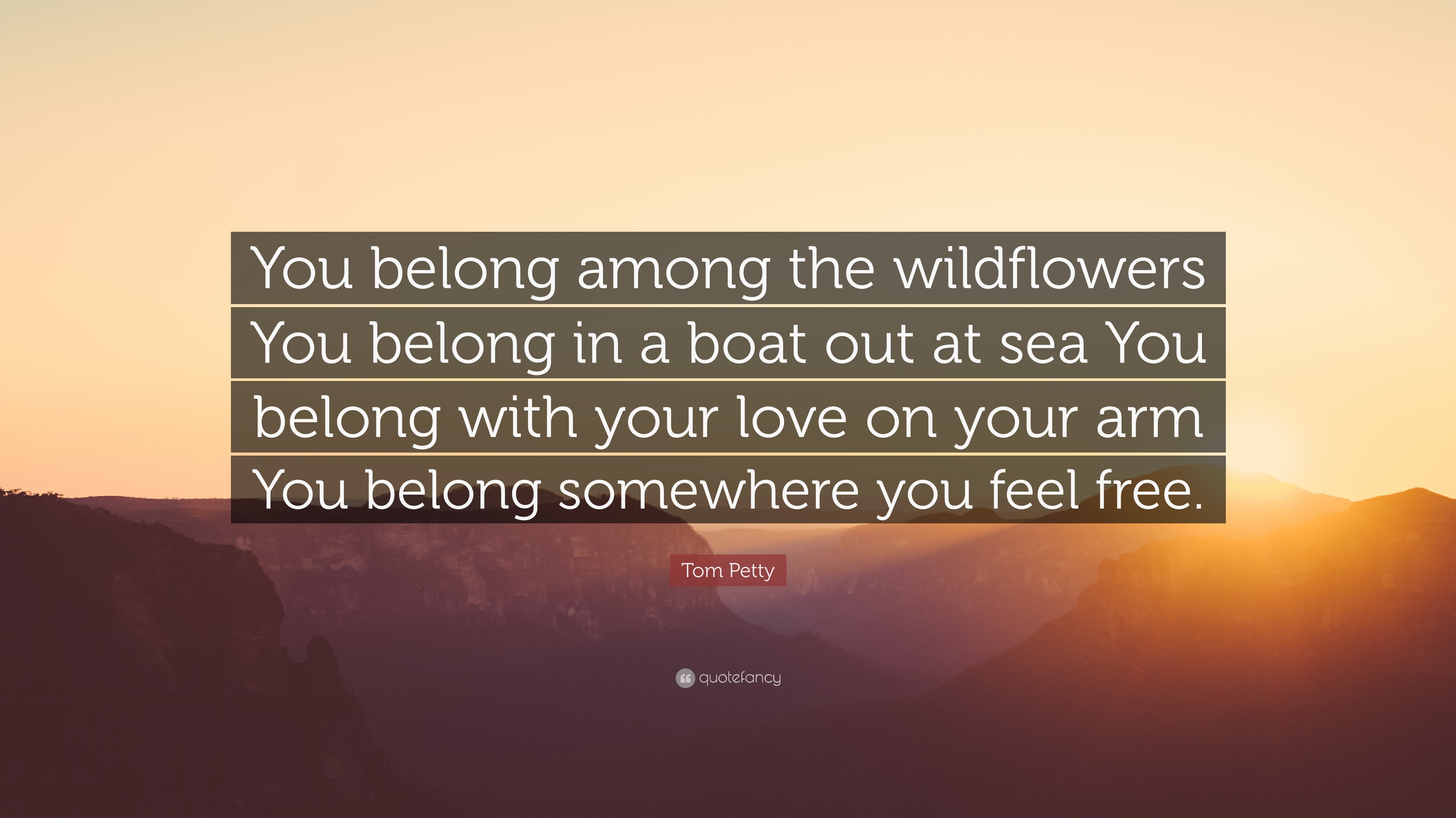 """Tom Petty Quote: """"You belong among the wildflowers You ..."""