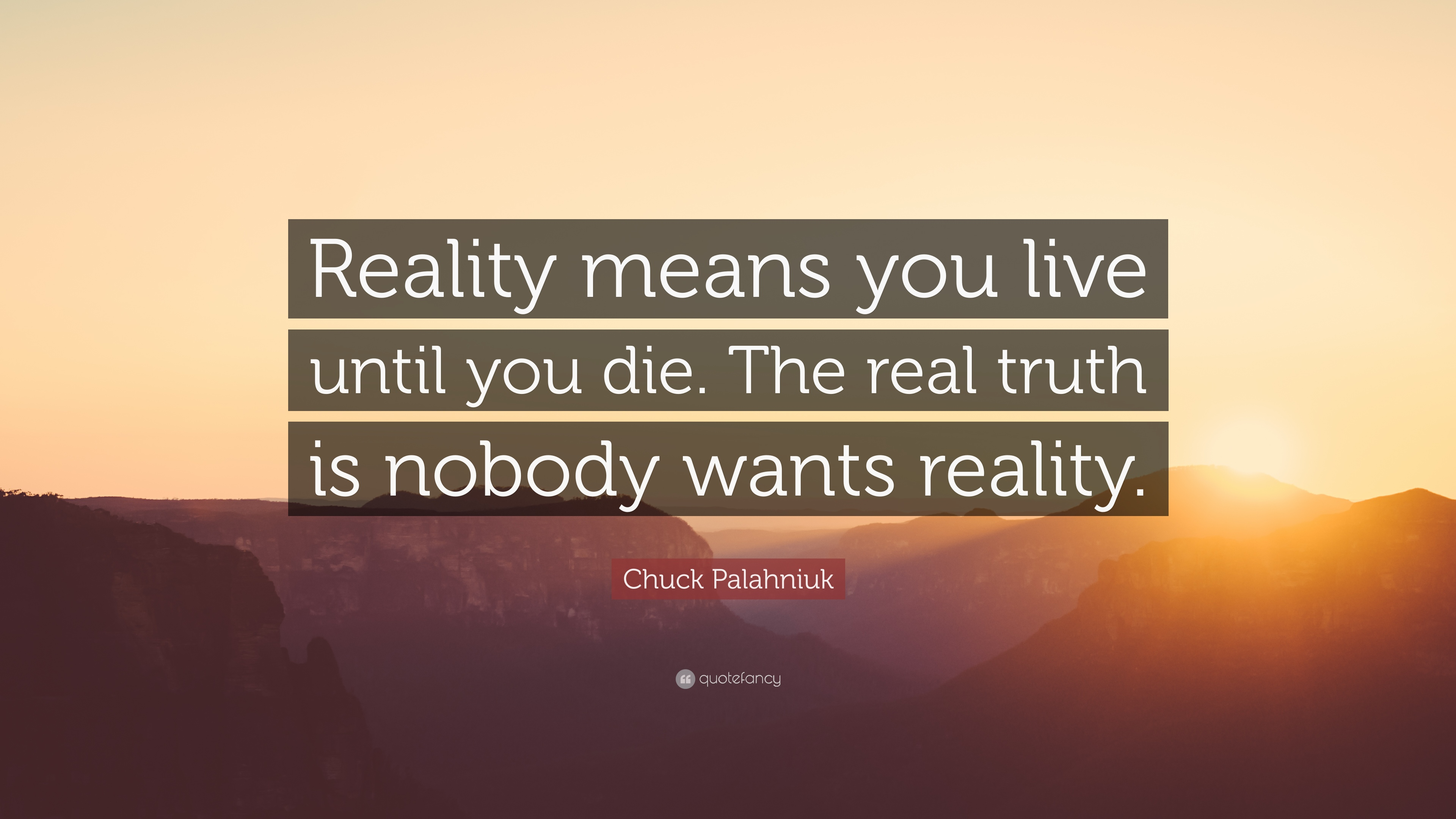"""Chuck Palahniuk Quote: """"Reality Means You Live Until You"""