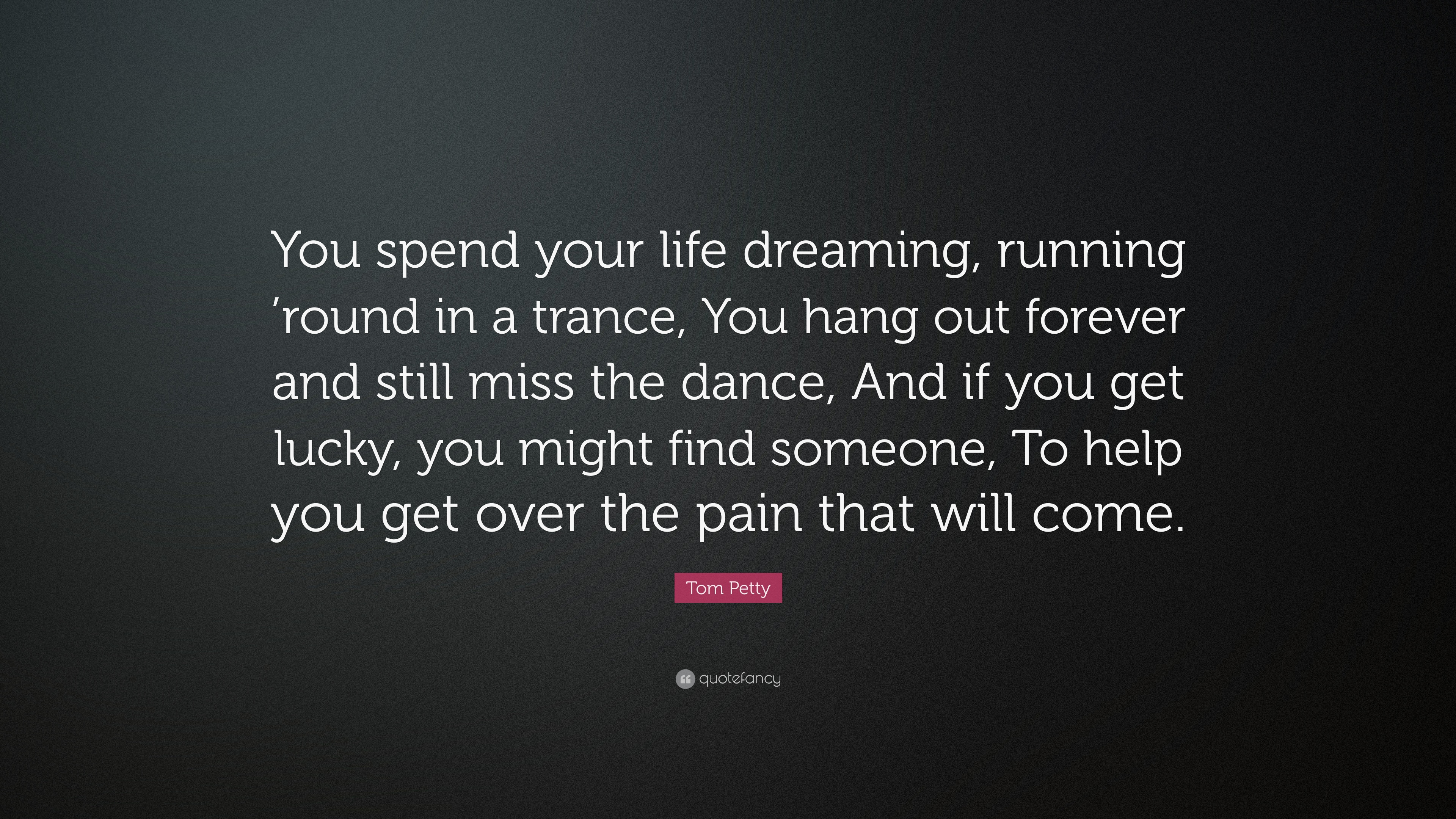 """Tom Petty Quote: """"You Spend Your Life Dreaming, Running"""